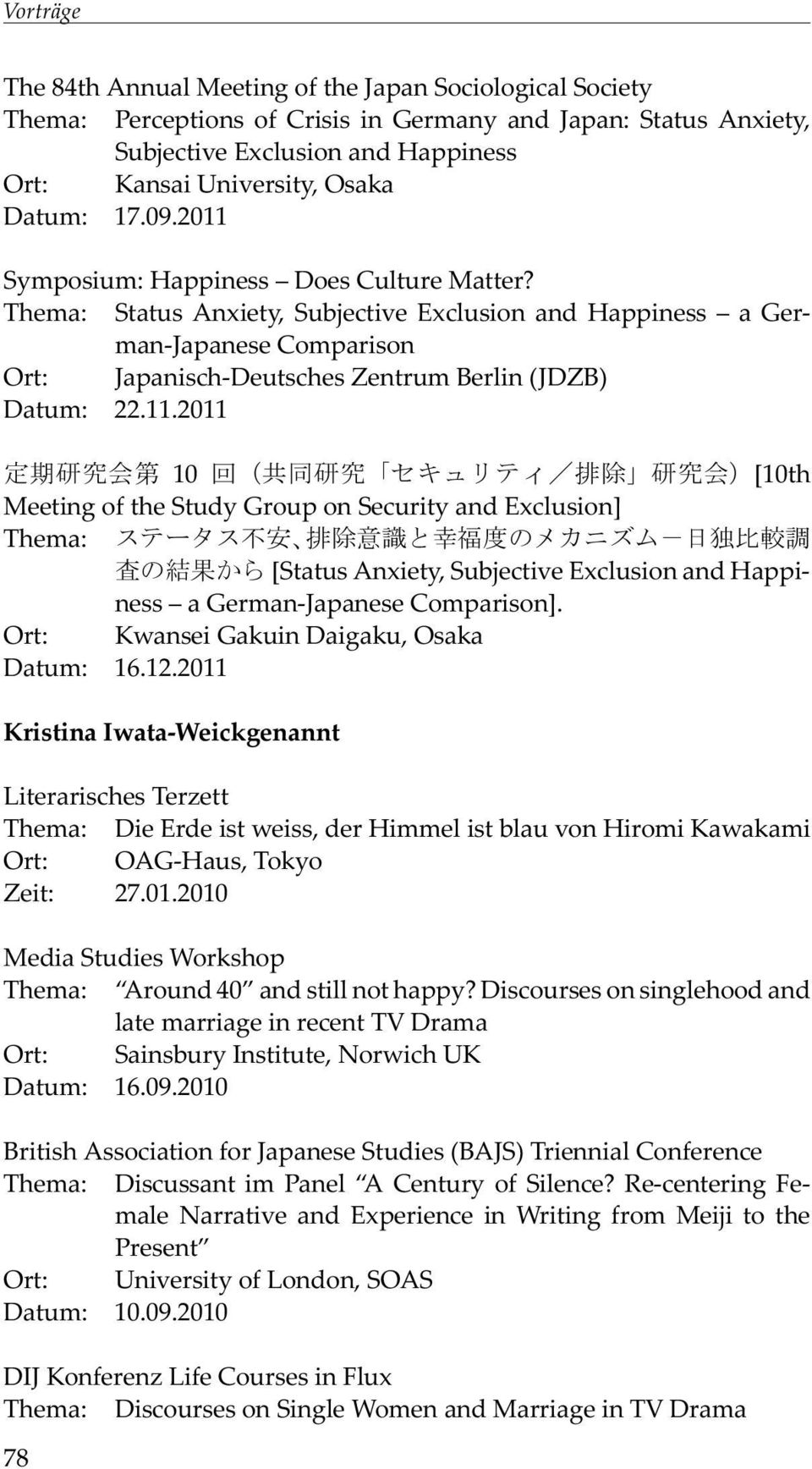 Symposium: Happiness Does Culture Matter? Thema: Status Anxiety, Subjective Exclusion and Happiness a German-Japanese Comparison Ort: Japanisch-Deutsches Zentrum Berlin (JDZB) Datum: 22.11.