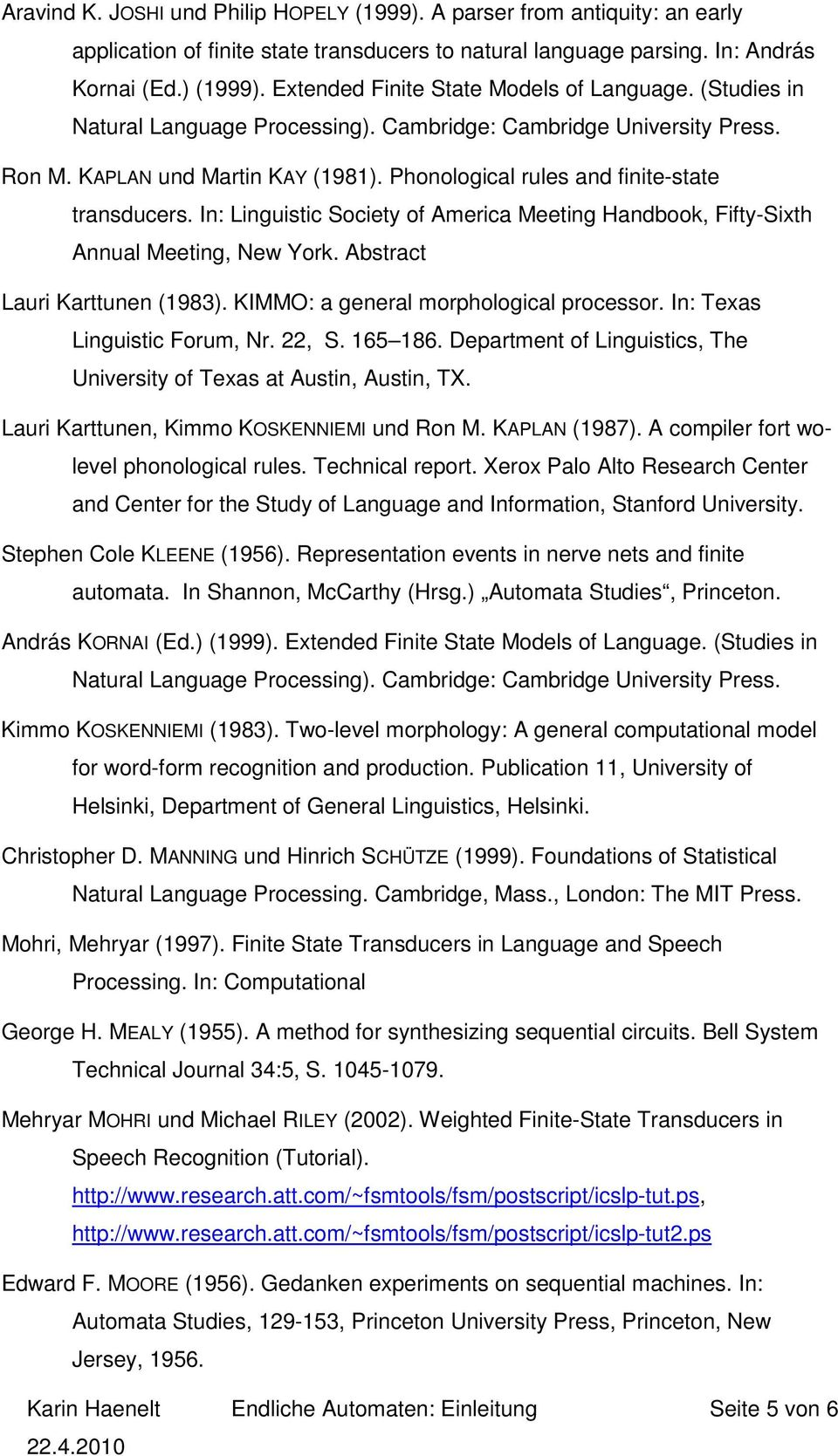 Phonological rules and finite-state transducers. In: Linguistic Society of America Meeting Handbook, Fifty-Sixth Annual Meeting, New York. Abstract Lauri Karttunen (1983).