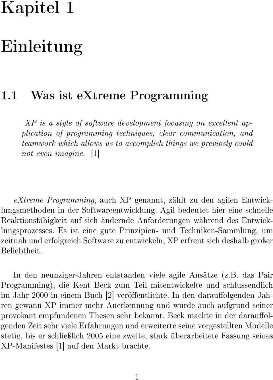 we previosly could not even imagine. [1] extreme Programming, auch XP genannt, zählt zu den agilen Entwicklungsmethoden in der Softwareentwicklung.