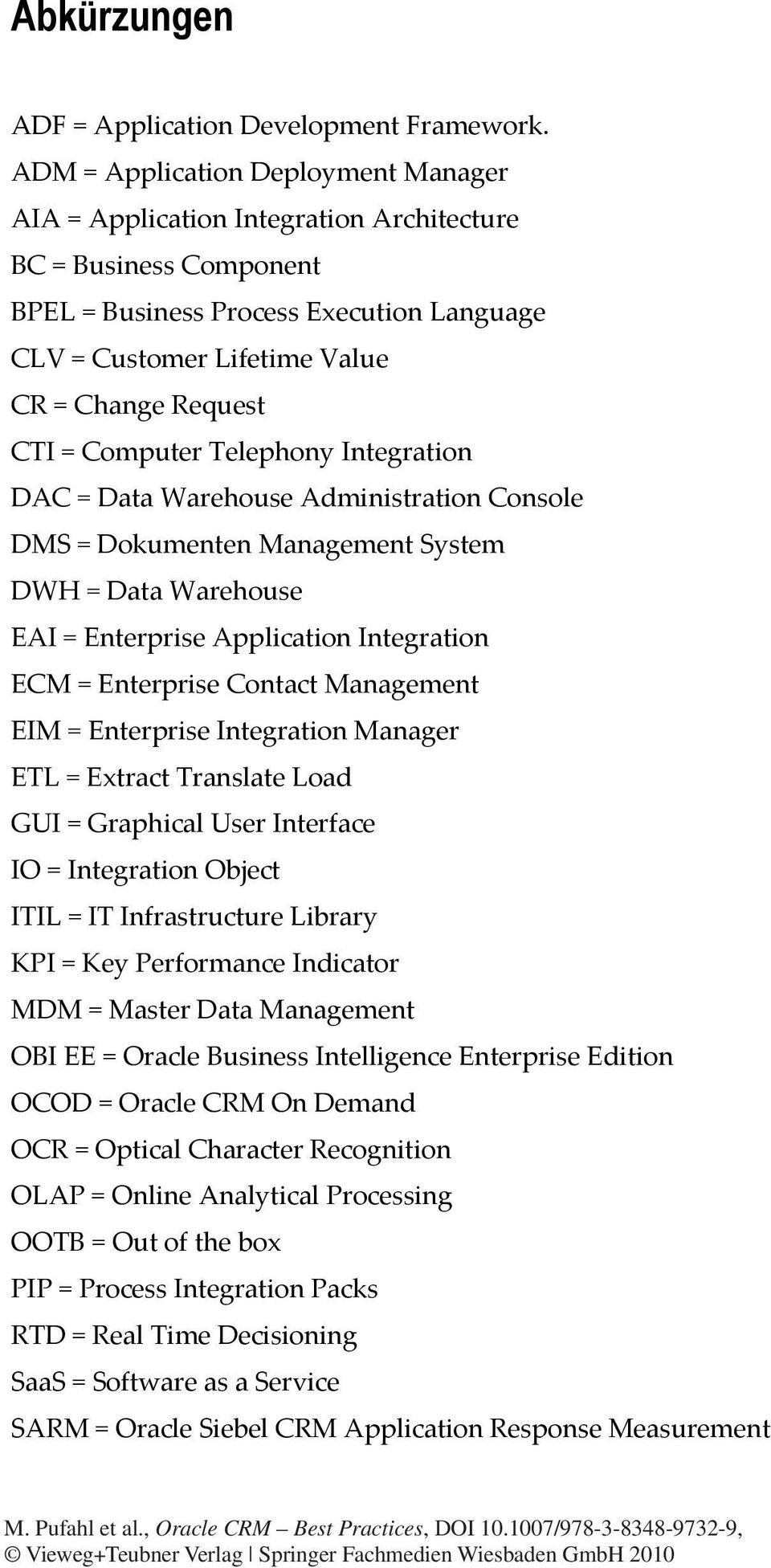 CTI = Computer Telephony Integration DAC = Data Warehouse Administration Console DMS = Dokumenten Management System DWH = Data Warehouse EAI = Enterprise Application Integration ECM = Enterprise