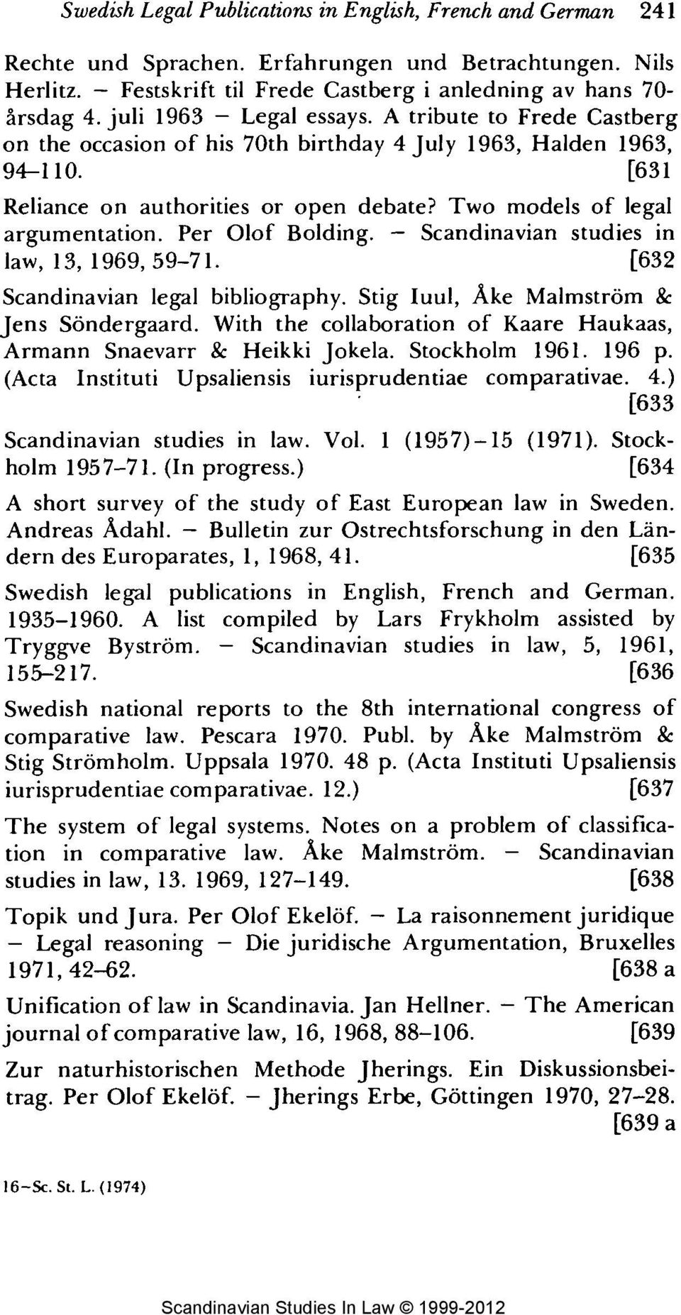 Two models of legal argumentation. Per Olof Bolding. - Scandinavian studies in law, 13, 1969, 59-71. [632 Scandinavian legal bibliography. Stig Iuul, Ake Malmstrom & Jens S6ndergaard.
