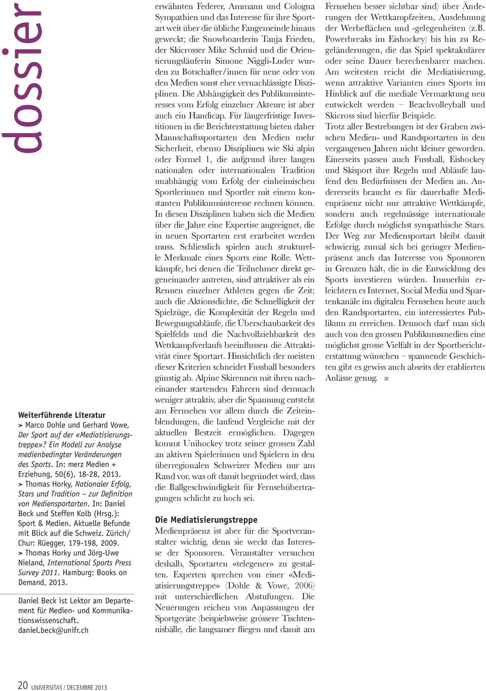 Aktuelle Befunde mit Blick auf die Schweiz. Zürich/ Chur: Rüegger, 179-198, 2009. > Thomas Horky und Jörg-Uwe Nieland, International Sports Press Survey 2011. Hamburg: Books on Demand, 2013.