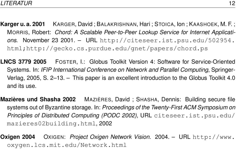 : Globus Toolkit Version 4: Software for Service-Oriented Systems. In: IFIP International Conference on Network and Parallel Computing, Springer- Verlag, 2005, S. 2 13.