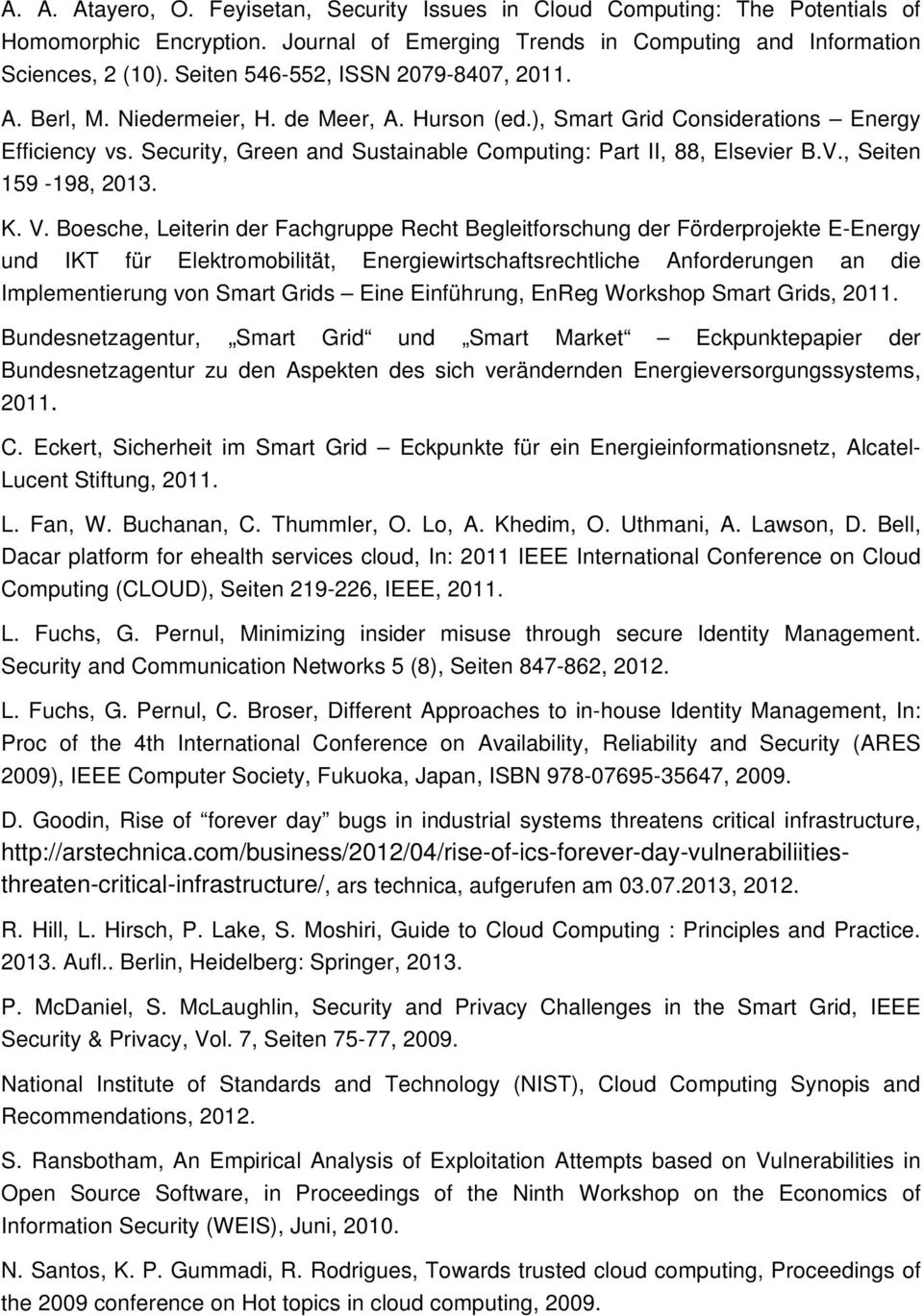 Security, Green and Sustainable Computing: Part II, 88, Elsevier B.V., Seiten 159-198, 2013. K. V.