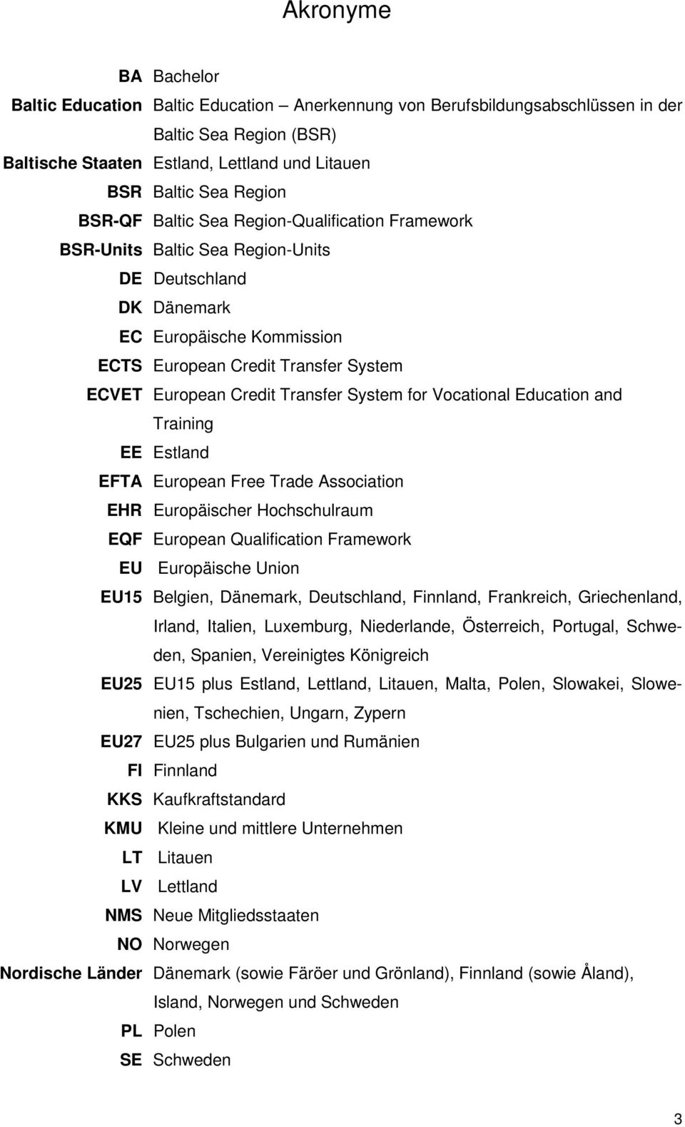 Transfer System for Vocational Education and Training EE Estland EFTA European Free Trade Association EHR Europäischer Hochschulraum EQF European Qualification Framework EU Europäische Union EU15
