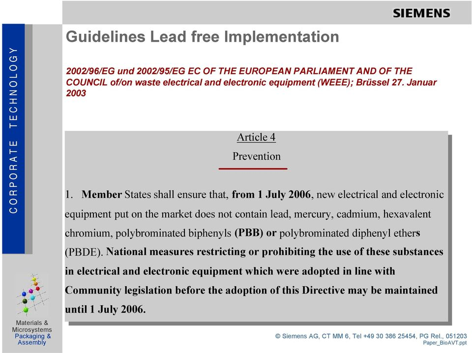 Member States shall ensure that, from 1 July 2006, new electrical and electronic equipment put on the market does not contain lead, mercury, cadmium, hexavalent chromium,