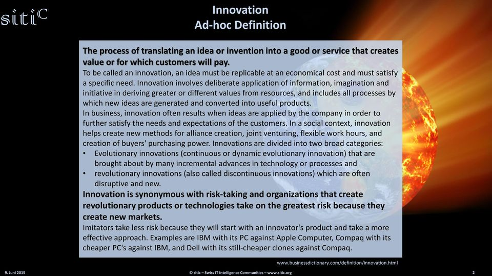 Innovation involves deliberate application of information, imagination and initiative in deriving greater or different values from resources, and includes all processes by which new ideas are