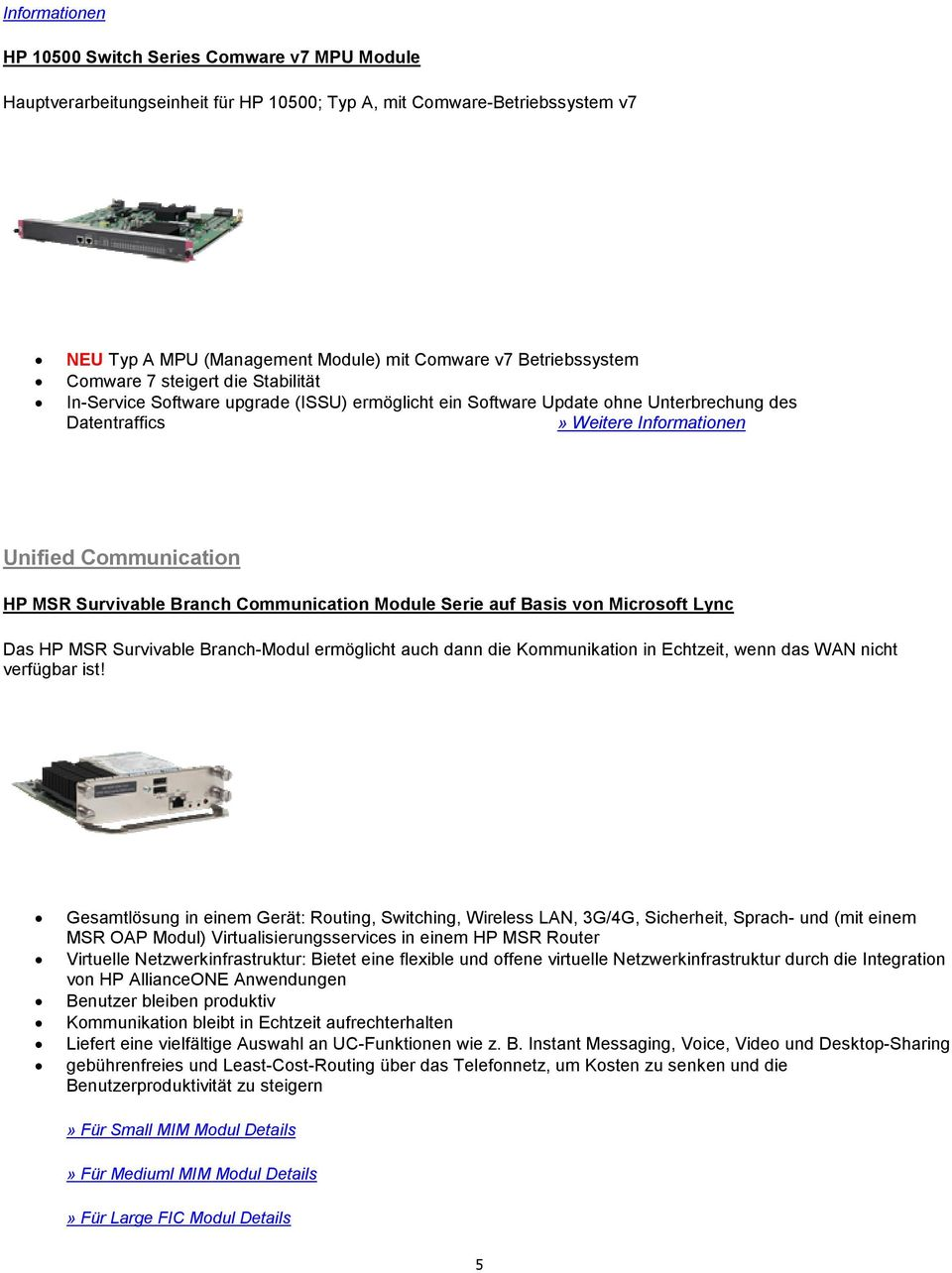 Branch Communication Module Serie auf Basis von Microsoft Lync Das HP MSR Survivable Branch-Modul ermöglicht auch dann die Kommunikation in Echtzeit, wenn das WAN nicht verfügbar ist!