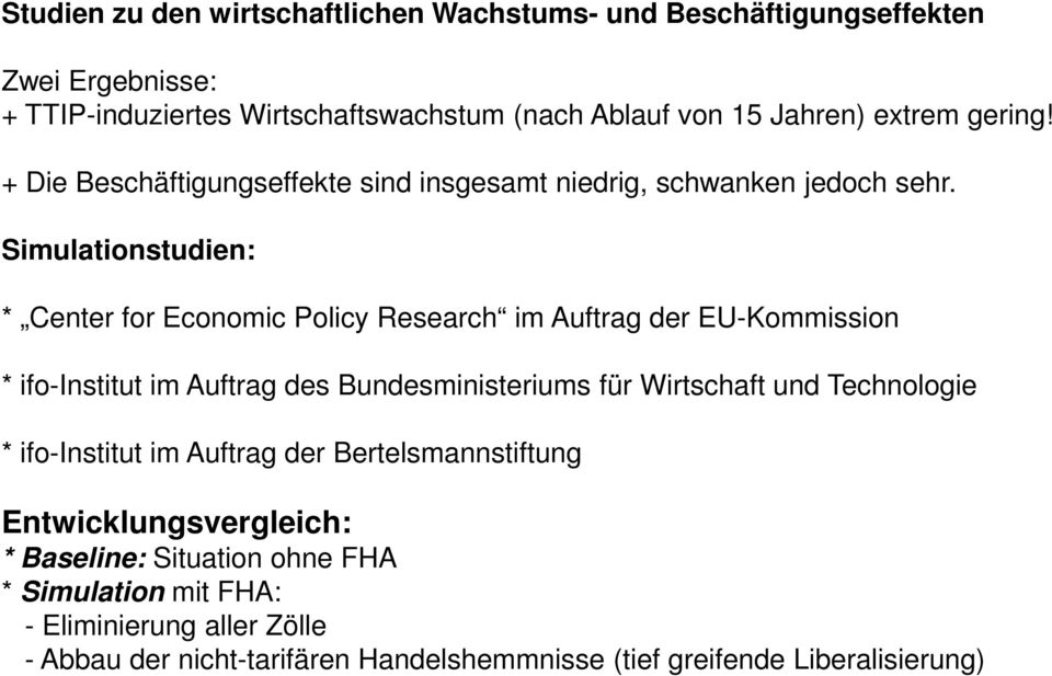 Simulationstudien: * Center for Economic Policy Research im Auftrag der EU-Kommission * ifo-institut im Auftrag des Bundesministeriums für Wirtschaft und