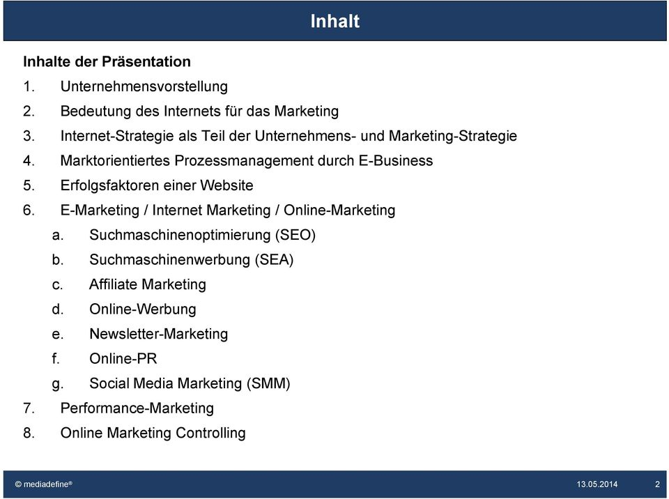 Erfolgsfaktoren einer Website 6. E-Marketing / Internet Marketing / Online-Marketing a. Suchmaschinenoptimierung (SEO) b.