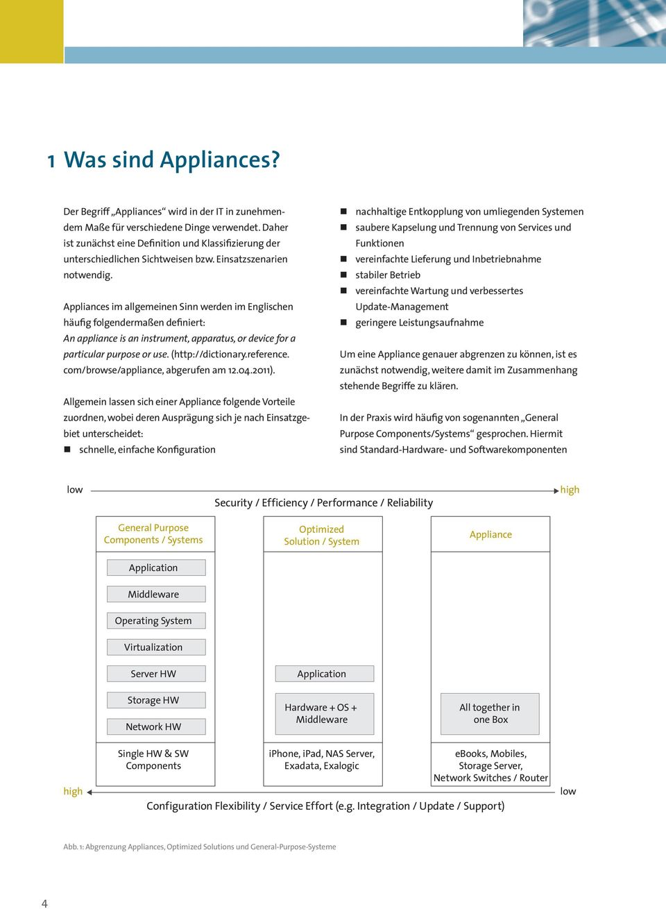 Appliances im allgemeinen Sinn werden im Englischen häufig folgendermaßen definiert: An appliance is an instrument, apparatus, or device for a particular purpose or use. (http://dictionary.reference.