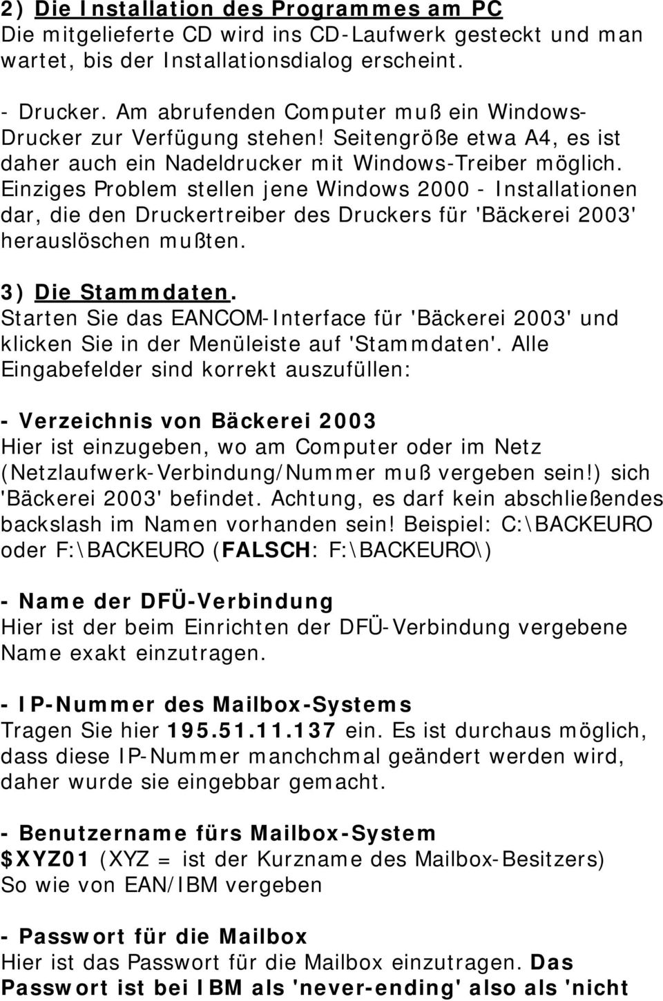 Einziges Problem stellen jene Windows 2000 - Installationen dar, die den Druckertreiber des Druckers für 'Bäckerei 2003' herauslöschen mußten. 3) Die Stammdaten.