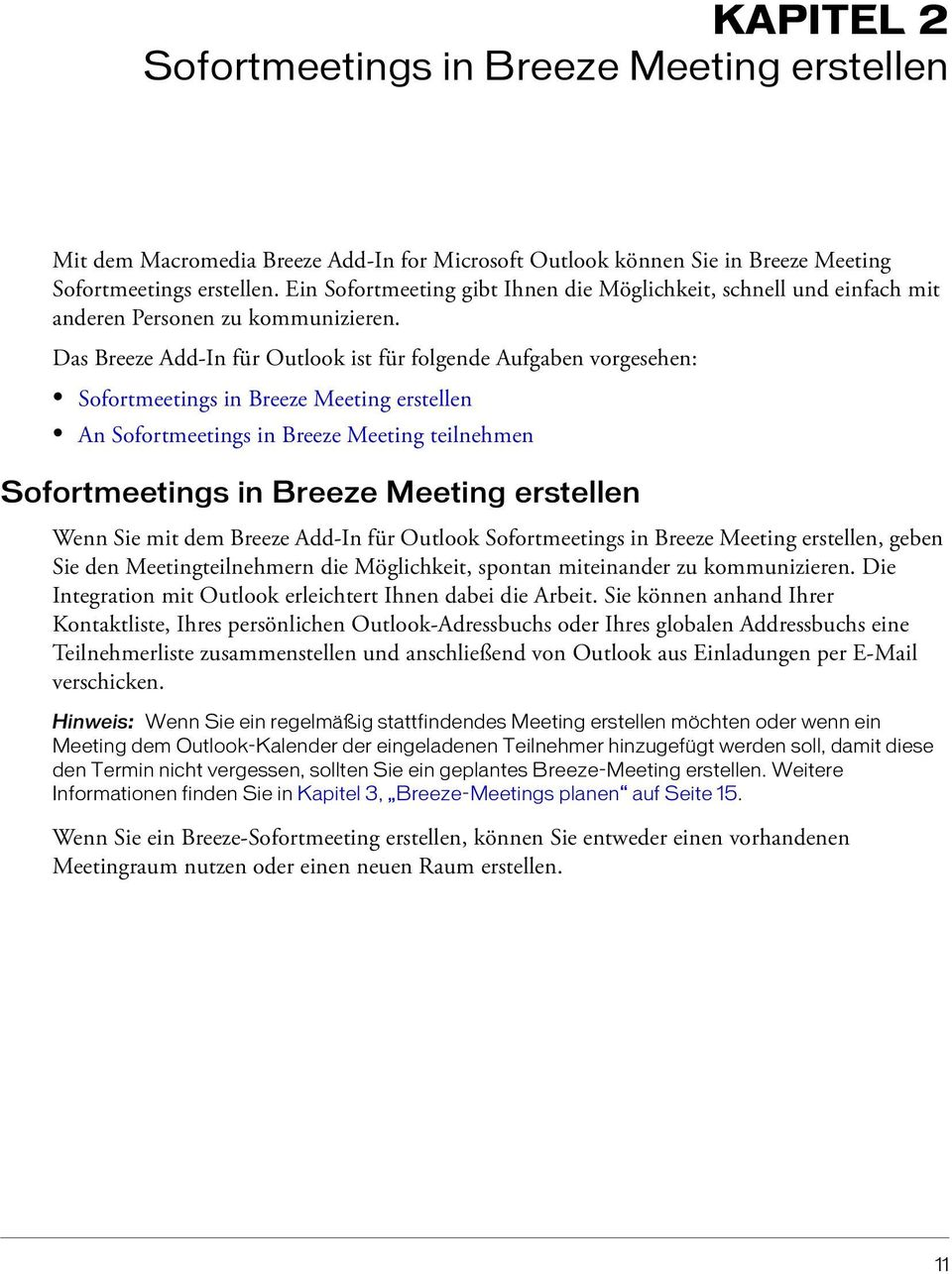 Das Breeze Add-In für Outlook ist für folgende Aufgaben vorgesehen: Sofortmeetings in Breeze Meeting erstellen An Sofortmeetings in Breeze Meeting teilnehmen Sofortmeetings in Breeze Meeting
