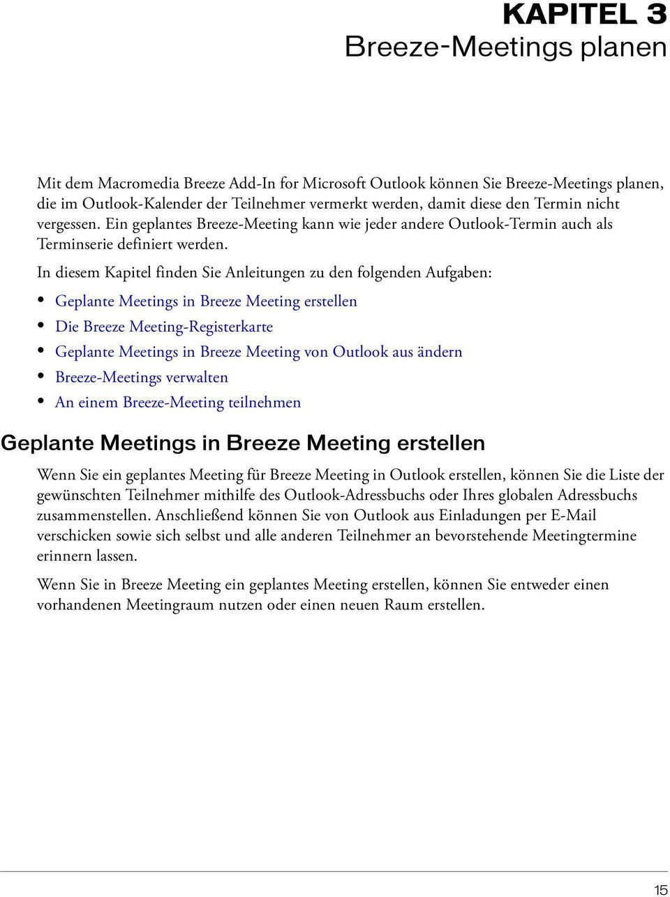 In diesem Kapitel finden Sie Anleitungen zu den folgenden Aufgaben: Geplante Meetings in Breeze Meeting erstellen Die Breeze Meeting-Registerkarte Geplante Meetings in Breeze Meeting von Outlook aus