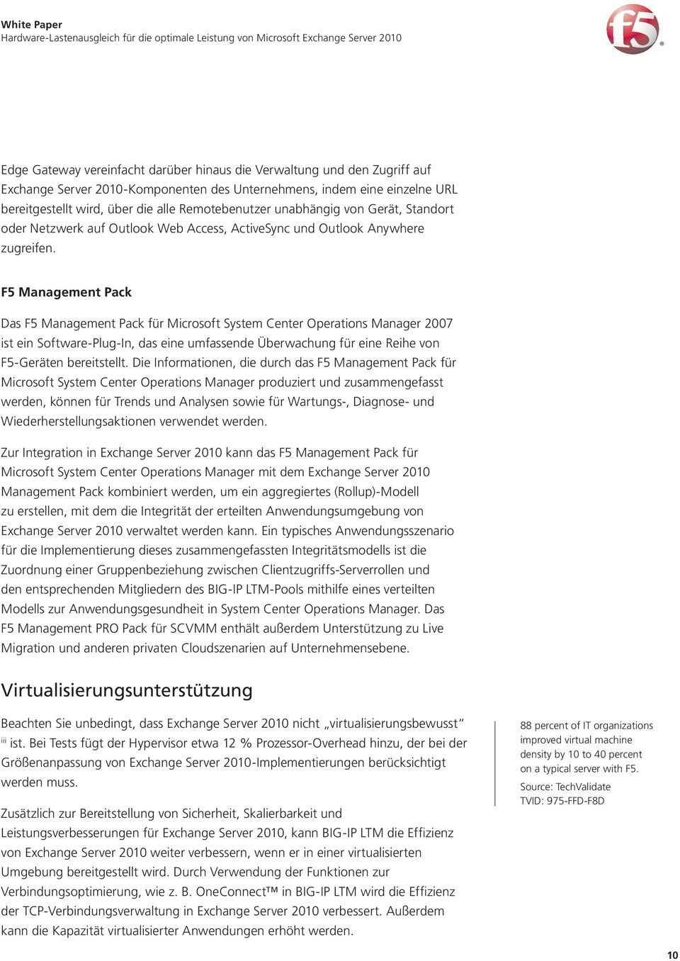 F5 Management Pack Das F5 Management Pack für Microsoft System Center Operations Manager 2007 ist ein Software-Plug-In, das eine umfassende Überwachung für eine Reihe von F5-Geräten bereitstellt.