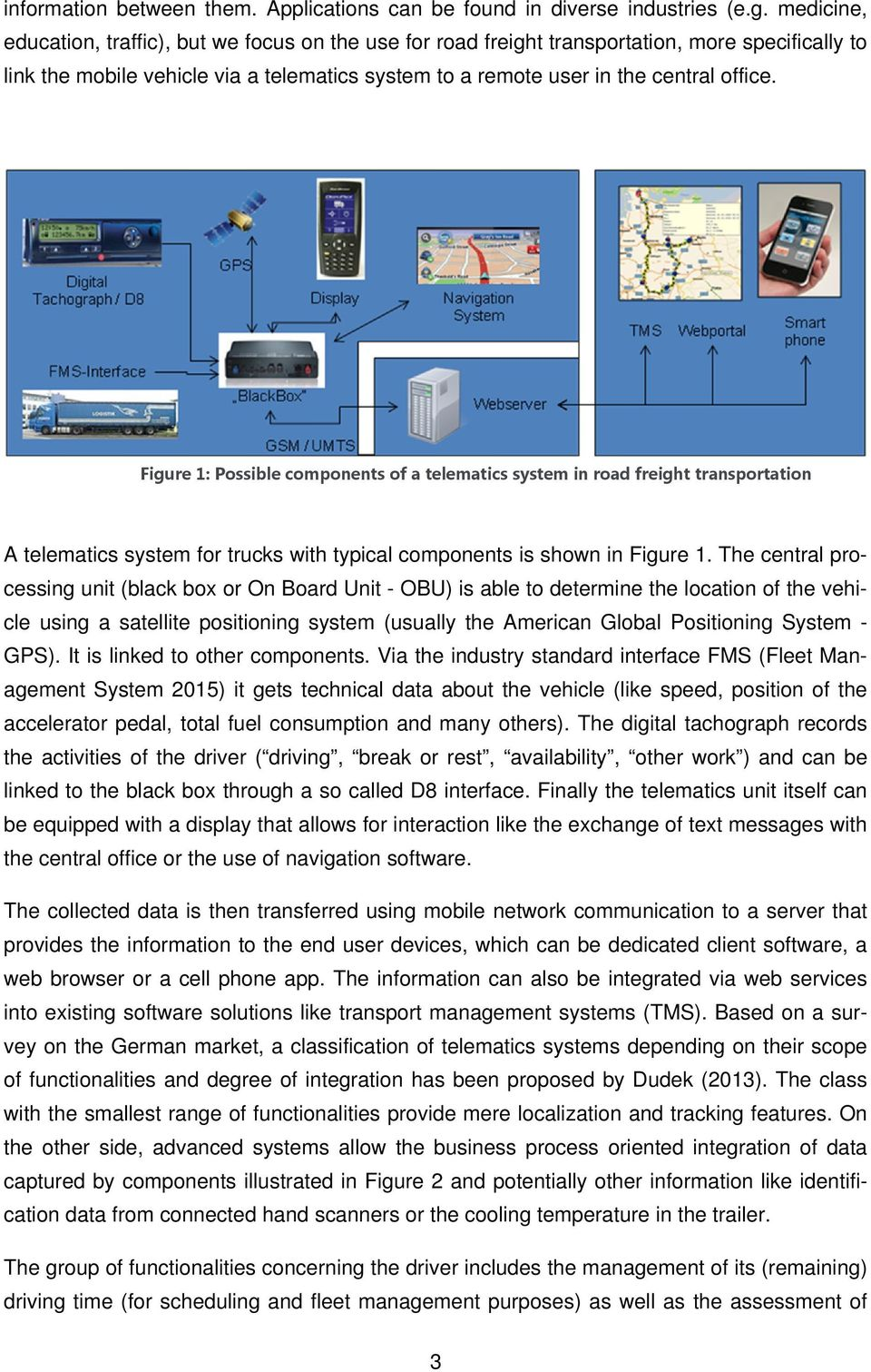 Figure 1: Possible components of a telematics system in road freight transportation A telematics system for trucks with typical components is shown in Figure 1.