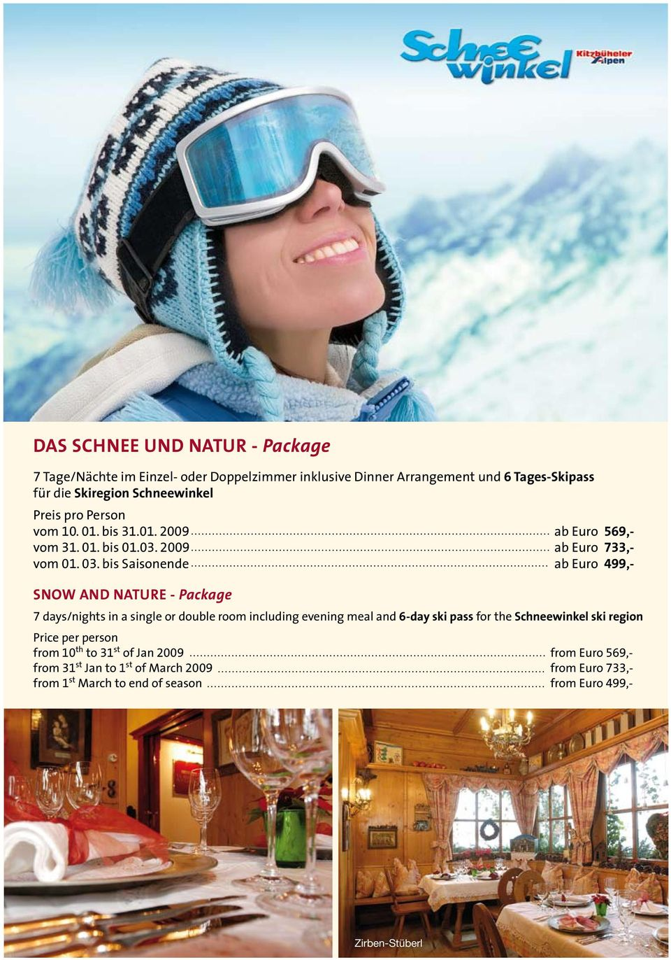 bis Saisonende ab Euro 499,- SNOW AND NATURE - Package 7 days/nights in a single or double room including evening meal and 6-day ski pass for the