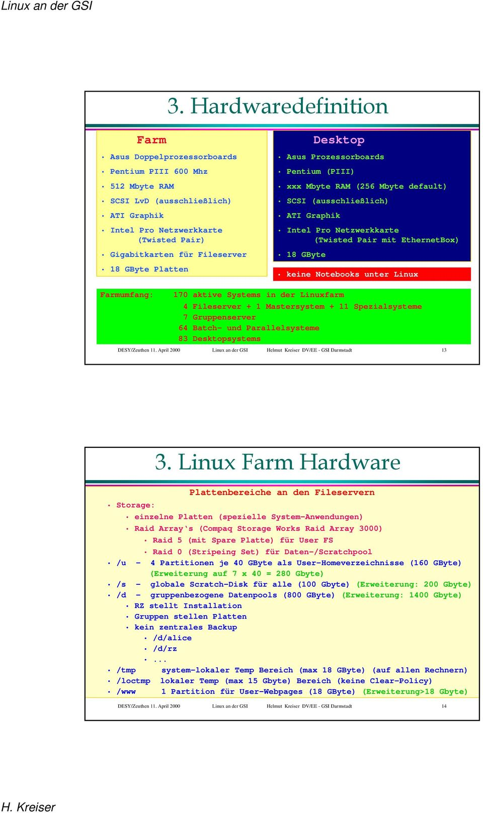 Notebooks unter Linux Farmumfang: 170 aktive Systems in der Linuxfarm 4 Fileserver + 1 Mastersystem + 11 Spezialsysteme 7 Gruppenserver 64 Batch- und Parallelsysteme 83 Desktopsystems DESY/Zeuthen 11.