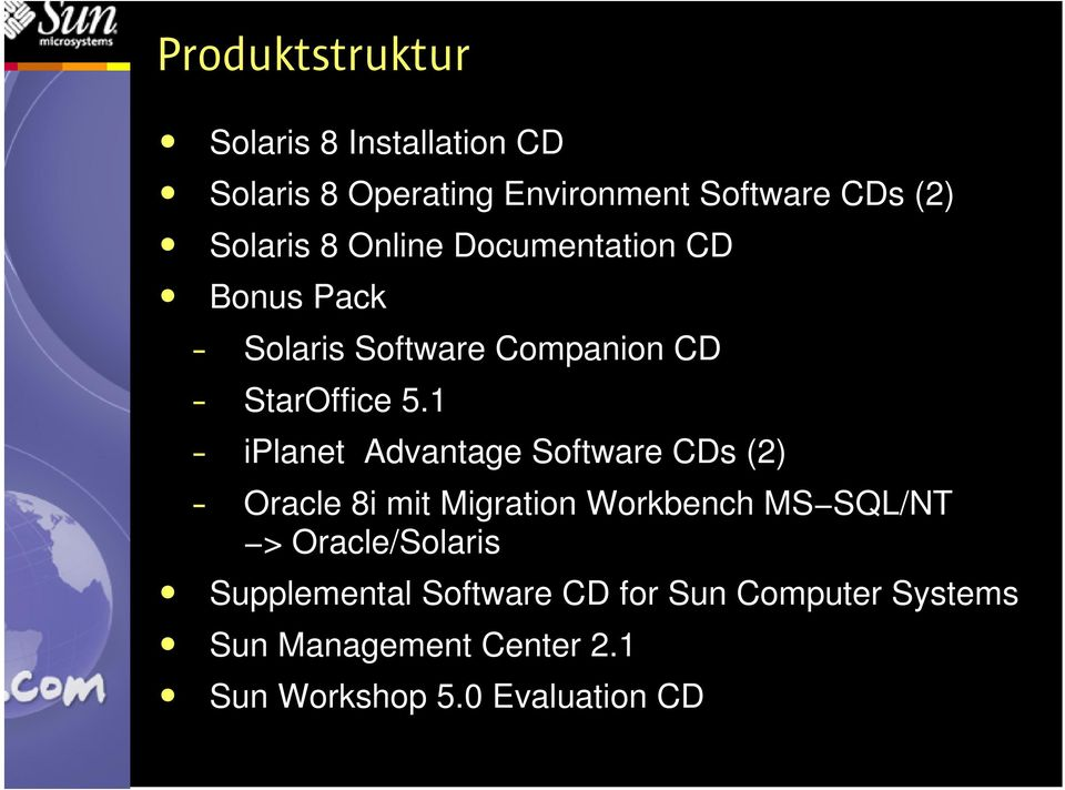 1 iplanet Advantage Software CDs (2) Oracle 8i mit Migration Workbench MS SQL/NT >