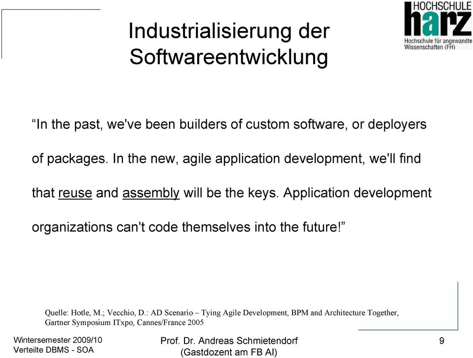Application development organizations can't code themselves into the future! Quelle: Hotle, M.; Vecchio, D.