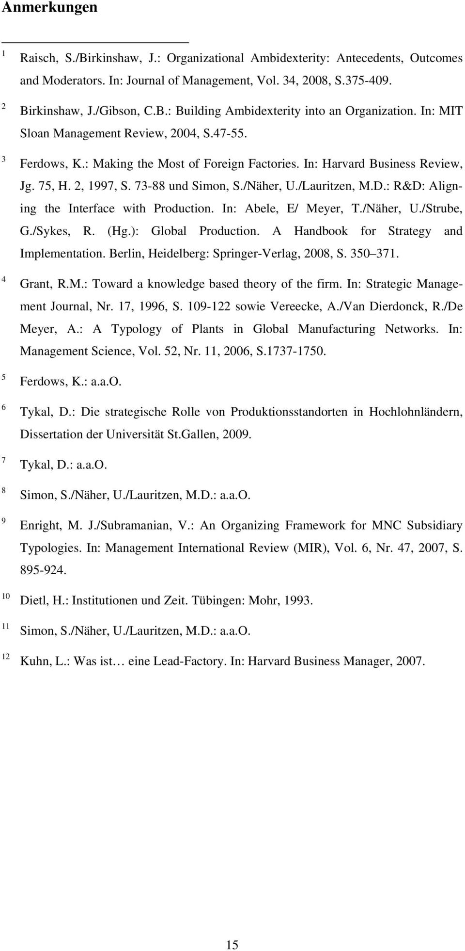 In: Harvard Business Review, Jg. 75, H. 2, 1997, S. 73-88 und Simon, S./Näher, U./Lauritzen, M.D.: R&D: Aligning the Interface with Production. In: Abele, E/ Meyer, T./Näher, U./Strube, G./Sykes, R.