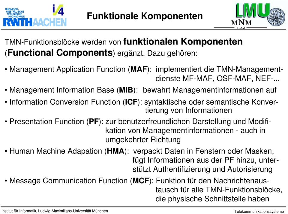 .. Management Information Base (MIB): bewahrt Managementinformationen auf Information Conversion Function (ICF): syntaktische oder semantische Konvertierung von Informationen Presentation Function