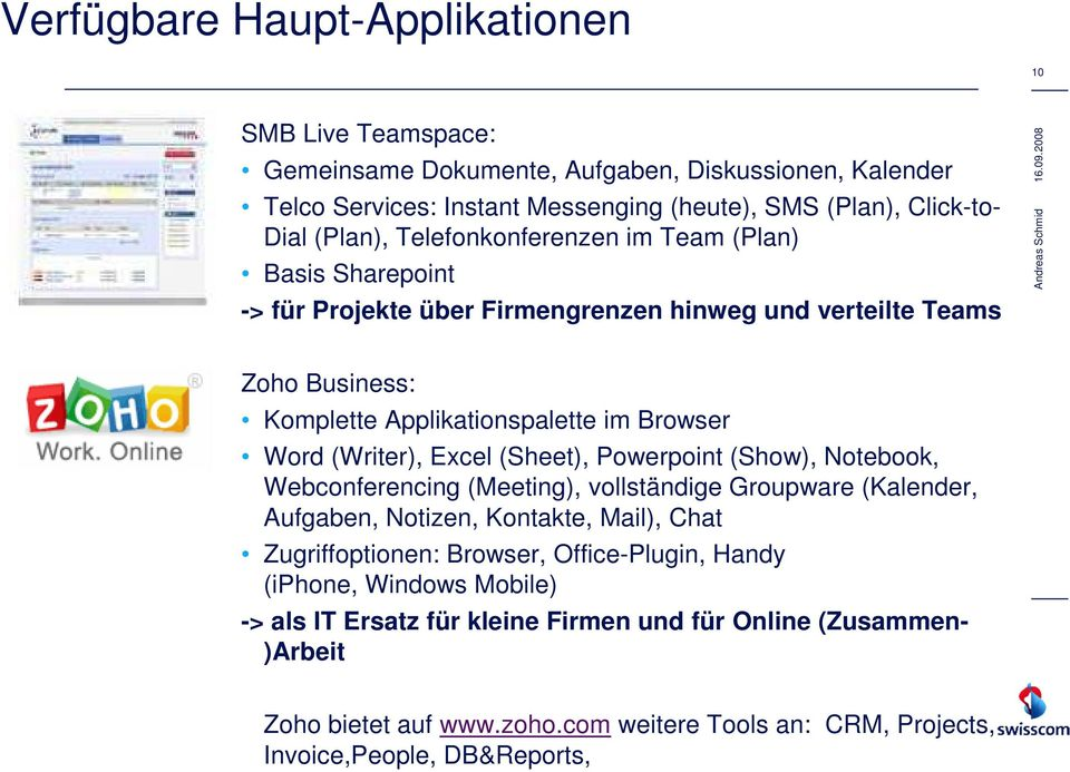 (Writer), Excel (Sheet), Powerpoint (Show), Notebook, Webconferencing (Meeting), vollständige Groupware (Kalender, Aufgaben, Notizen, Kontakte, Mail), Chat Zugriffoptionen: Browser,