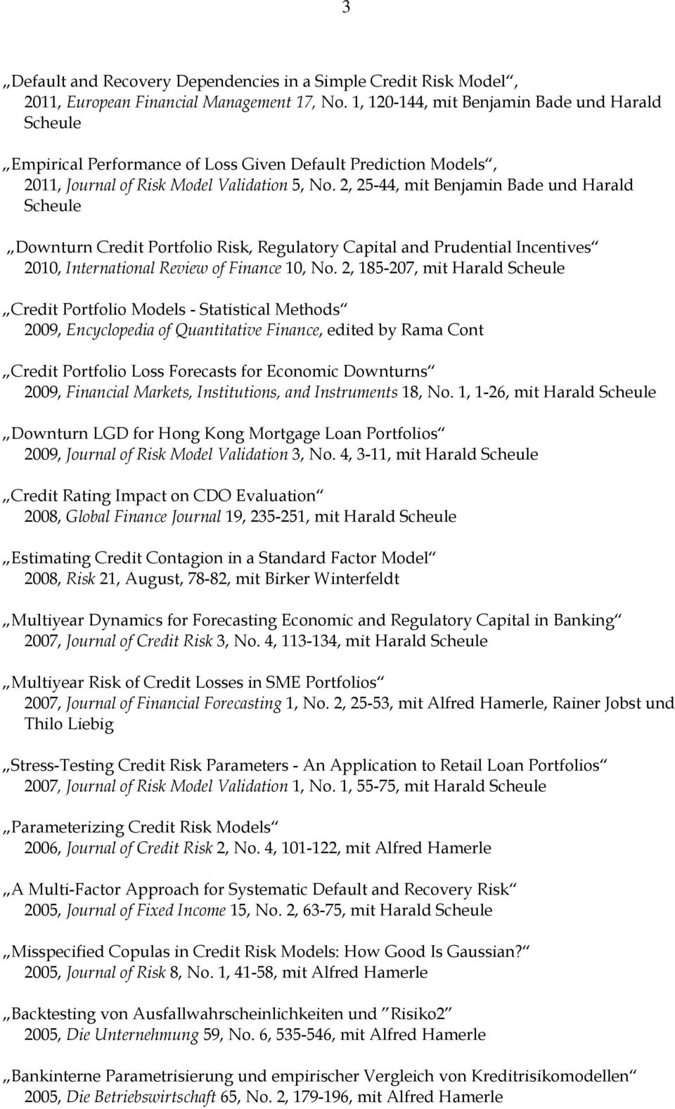 2, 25-44, mit Benjamin Bade und Harald Downturn Credit Portfolio Risk, Regulatory Capital and Prudential Incentives 2010, International Review of Finance 10, No.