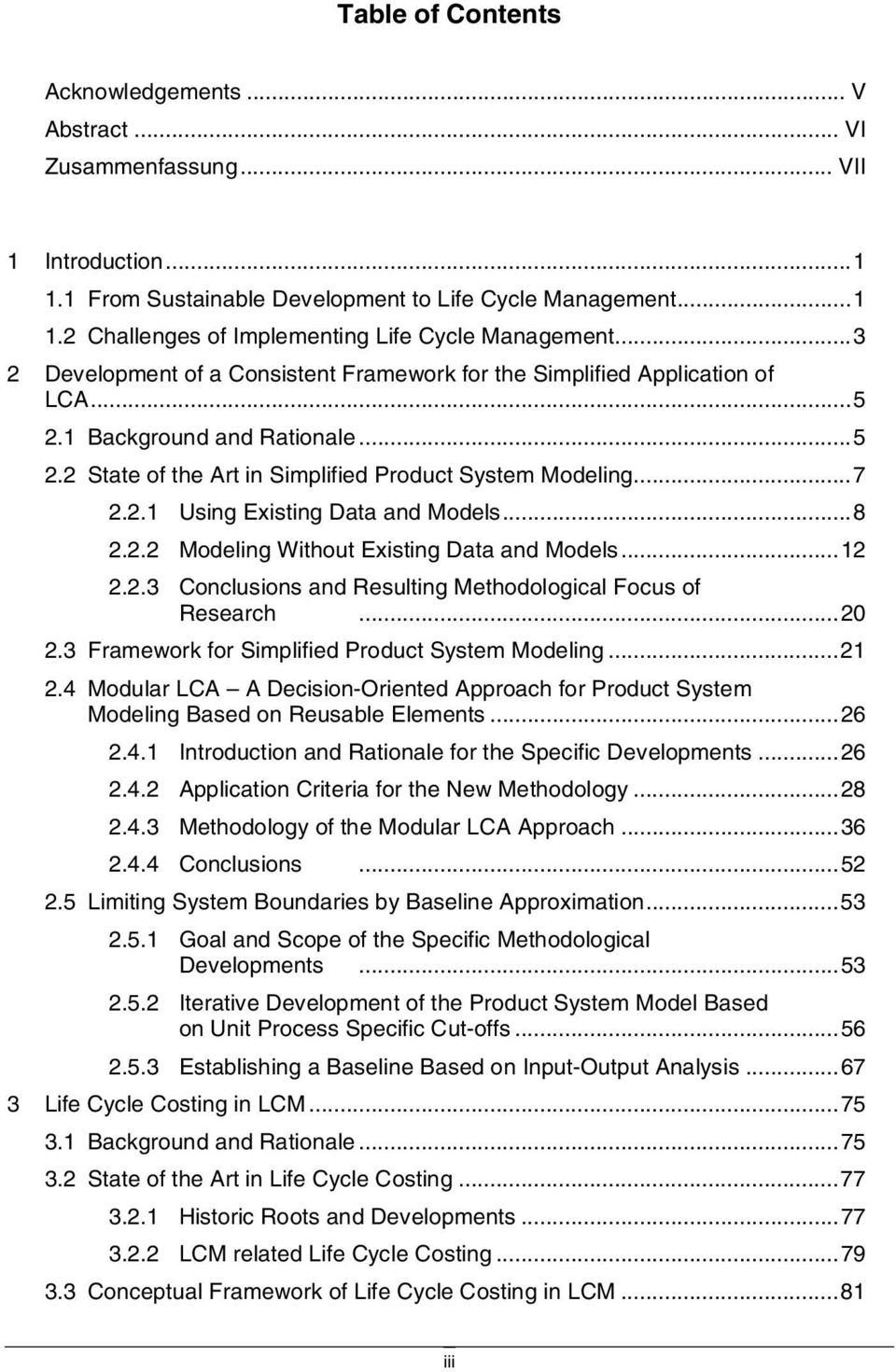 ..8 2.2.2 Modeling Without Existing Data and Models...12 2.2.3 Conclusions and Resulting Methodological Focus of Research...20 2.3 Framework for Simplified Product System Modeling...21 2.