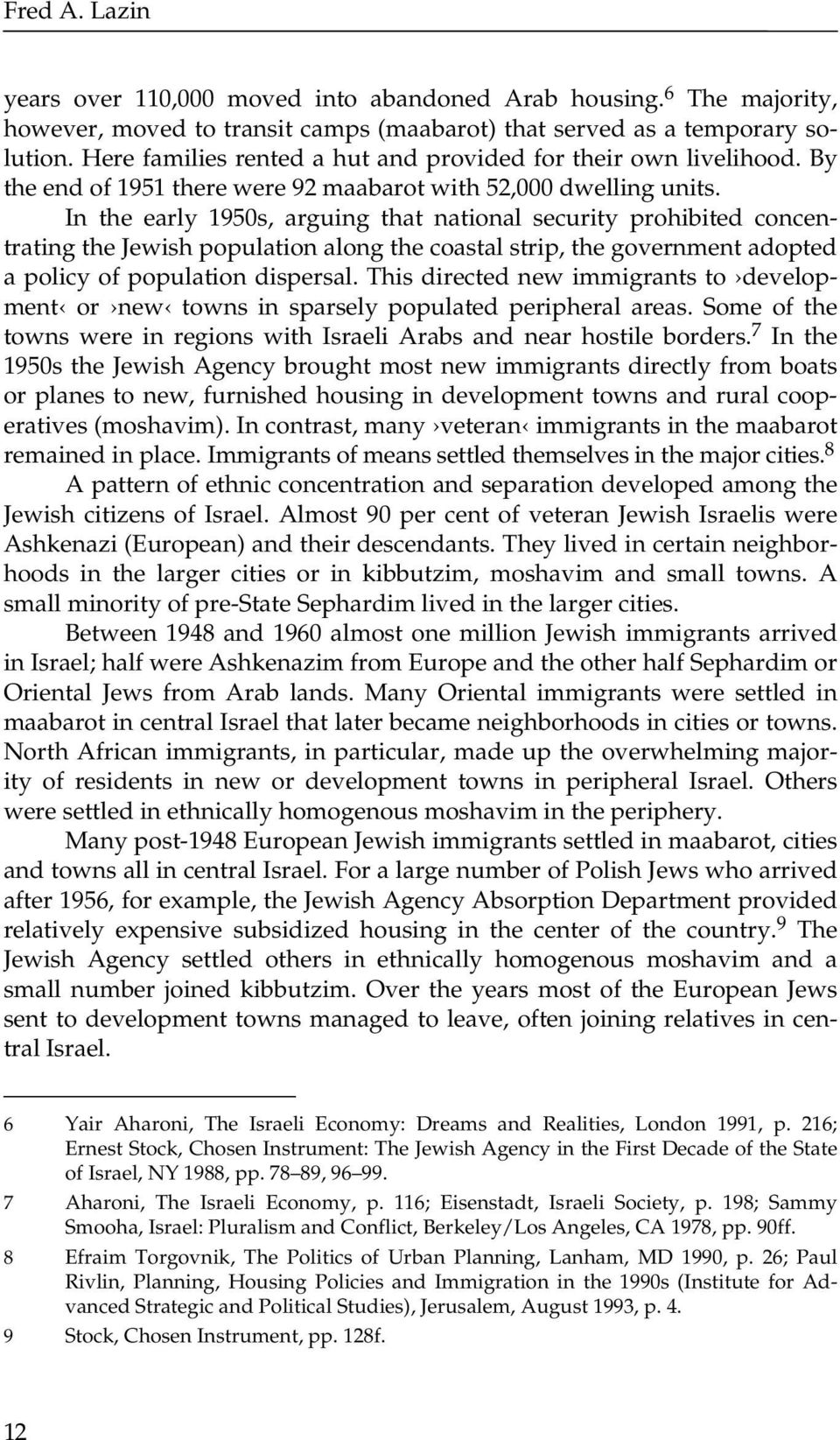 In the early 1950s, arguing that national security prohibited concentrating the Jewish population along the coastal strip, the government adopted a policy of population dispersal.
