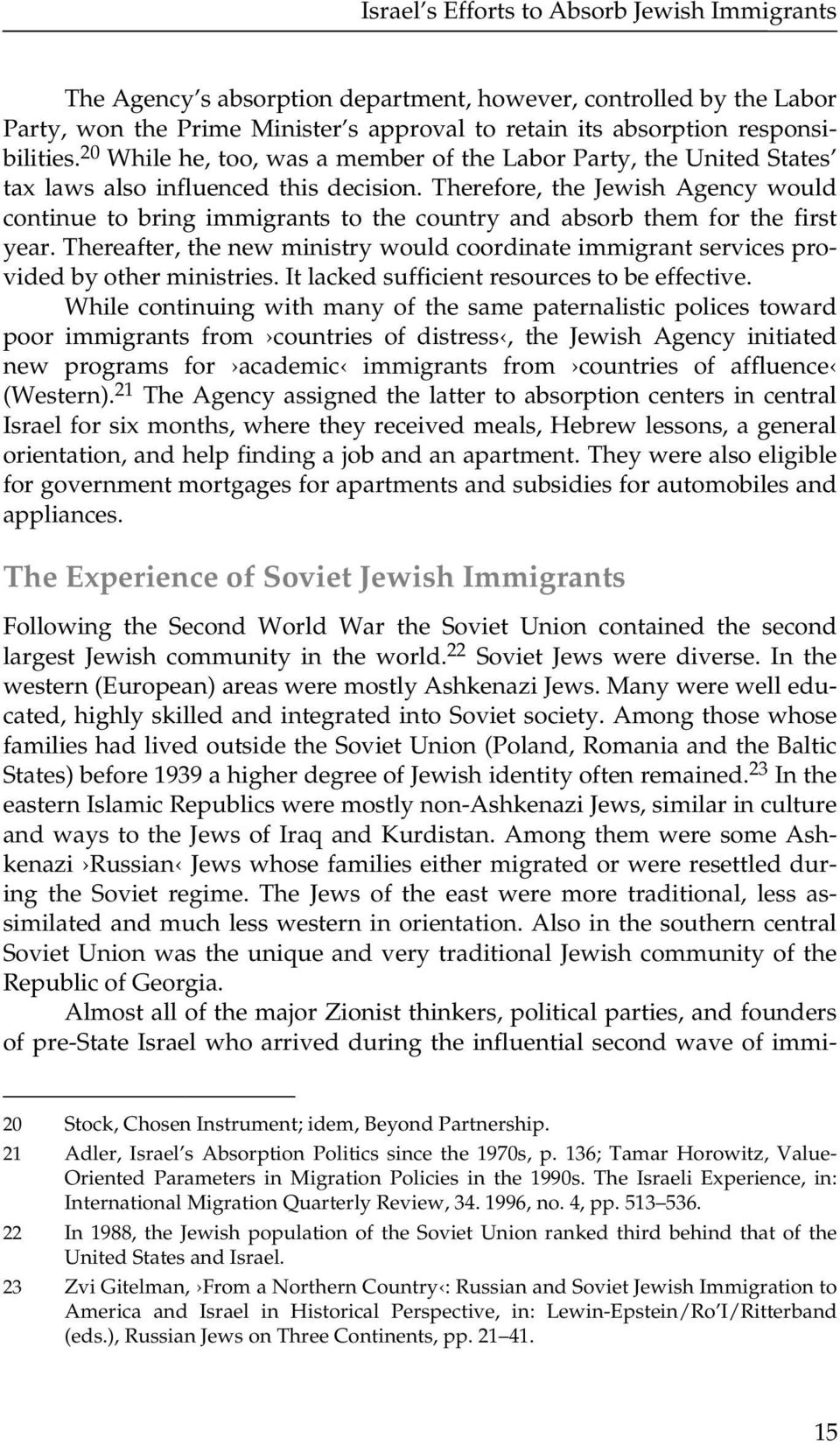 Therefore, the Jewish Agency would continue to bring immigrants to the country and absorb them for the first year.