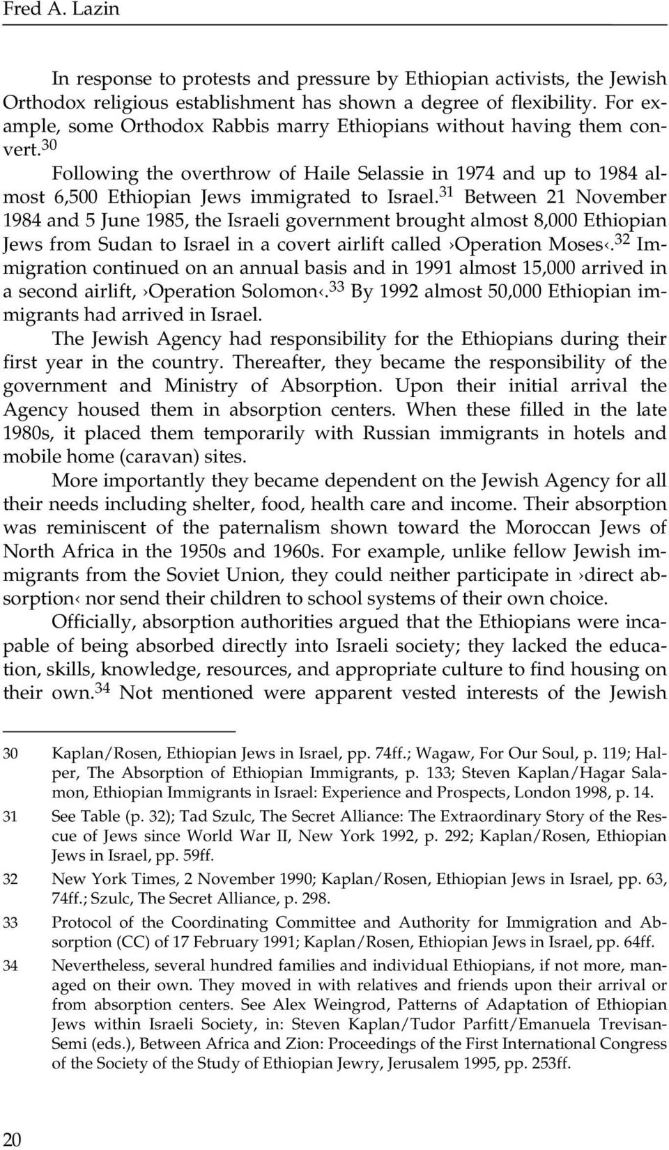 31 Between 21 November 1984 and 5 June 1985, the Israeli government brought almost 8,000 Ethiopian Jews from Sudan to Israel in a covert airlift called Operation Moses.