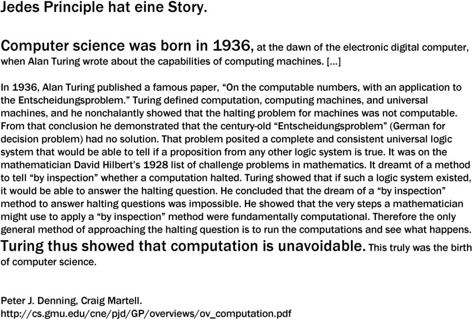 Turing defined computation, computing machines, and universal machines, and he nonchalantly showed that the halting problem for machines was not computable.