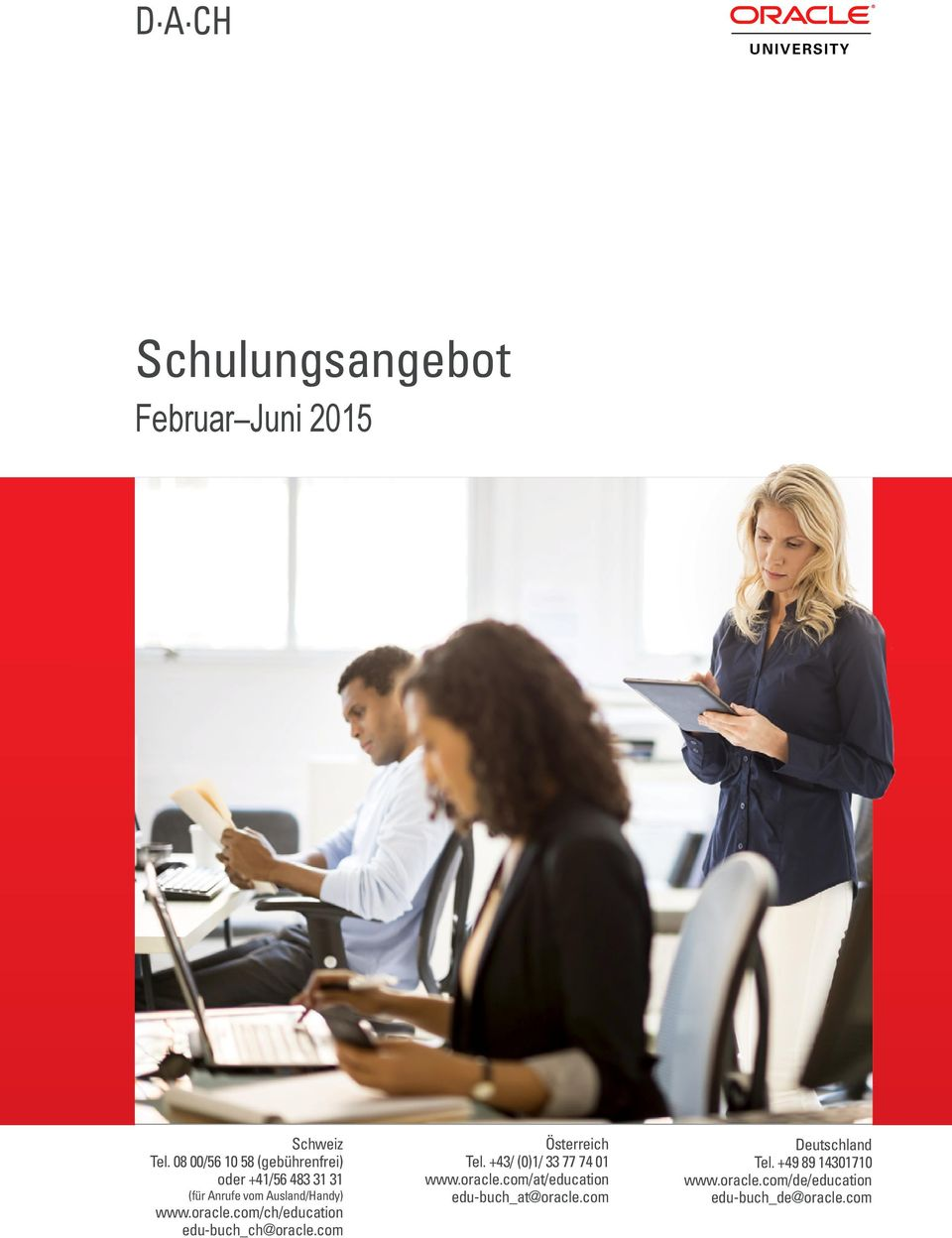 com/ch/education edu-buch_ch@oracle.com Österreich Tel. +43/ (0)1/ 33 77 74 01 www.oracle.com/at/education edu-buch_at@oracle.