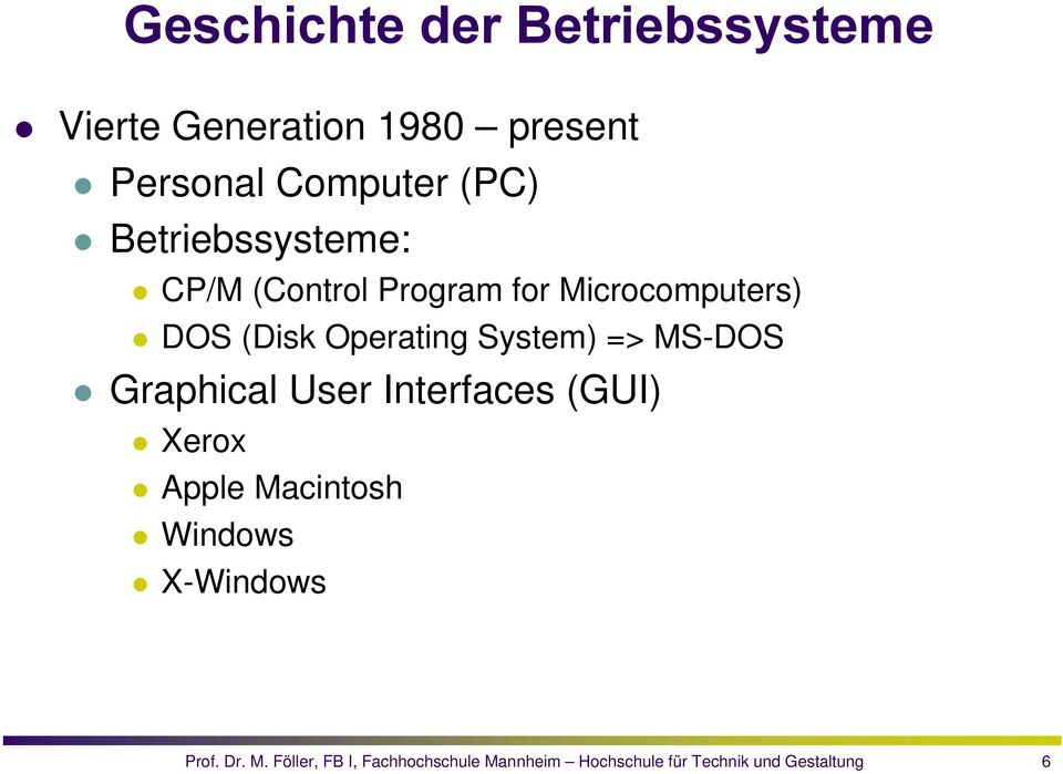 System) => MS-DOS Graphical User Interfaces (GUI) Xerox Apple Macintosh Windows