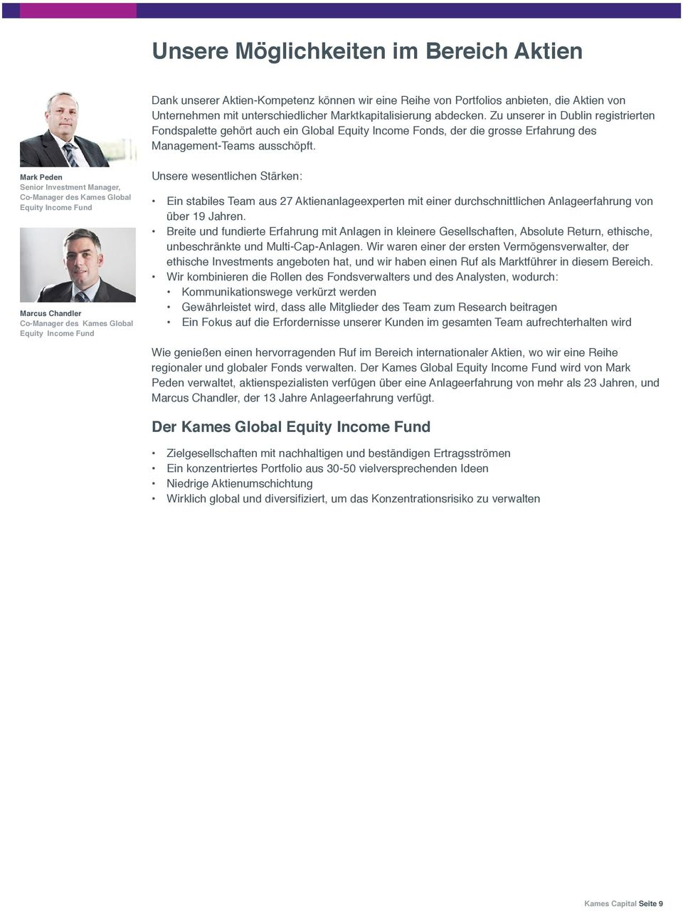 Mark Peden Senior Investment Manager, Co-Manager des Kames Global Equity Income Fund Marcus Chandler Co-Manager des Kames Global Equity Income Fund Unsere wesentlichen Stärken: Ein stabiles Team aus