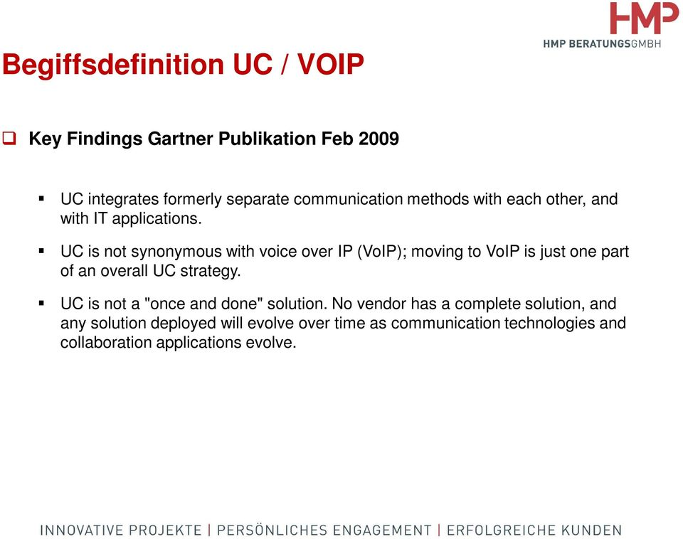 UC is not synonymous with voice over IP (VoIP); moving to VoIP is just one part of an overall UC strategy.