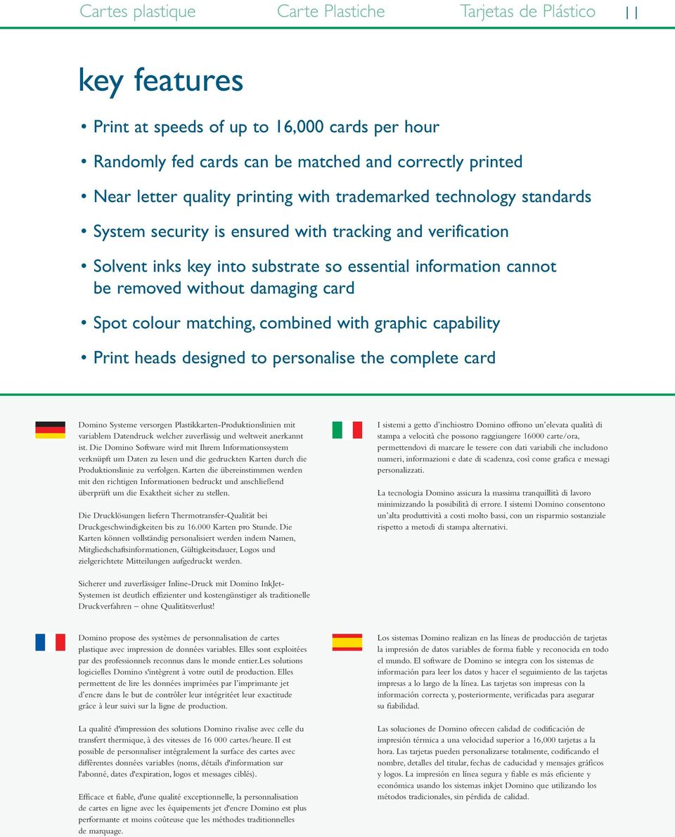card Spot colour matching, combined with graphic capability Print heads designed to personalise the complete card Domino Systeme versorgen Plastikkarten-Produktionslinien mit variablem Datendruck