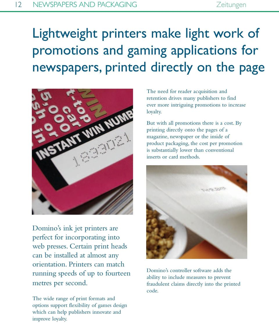 By printing directly onto the pages of a magazine, newspaper or the inside of product packaging, the cost per promotion is substantially lower than conventional inserts or card methods.