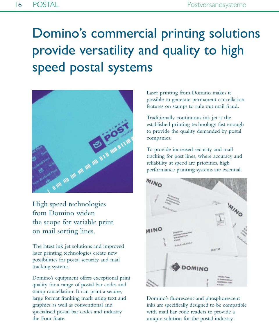 To provide increased security and mail tracking for post lines, where accuracy and reliability at speed are priorities, high performance printing systems are essential.