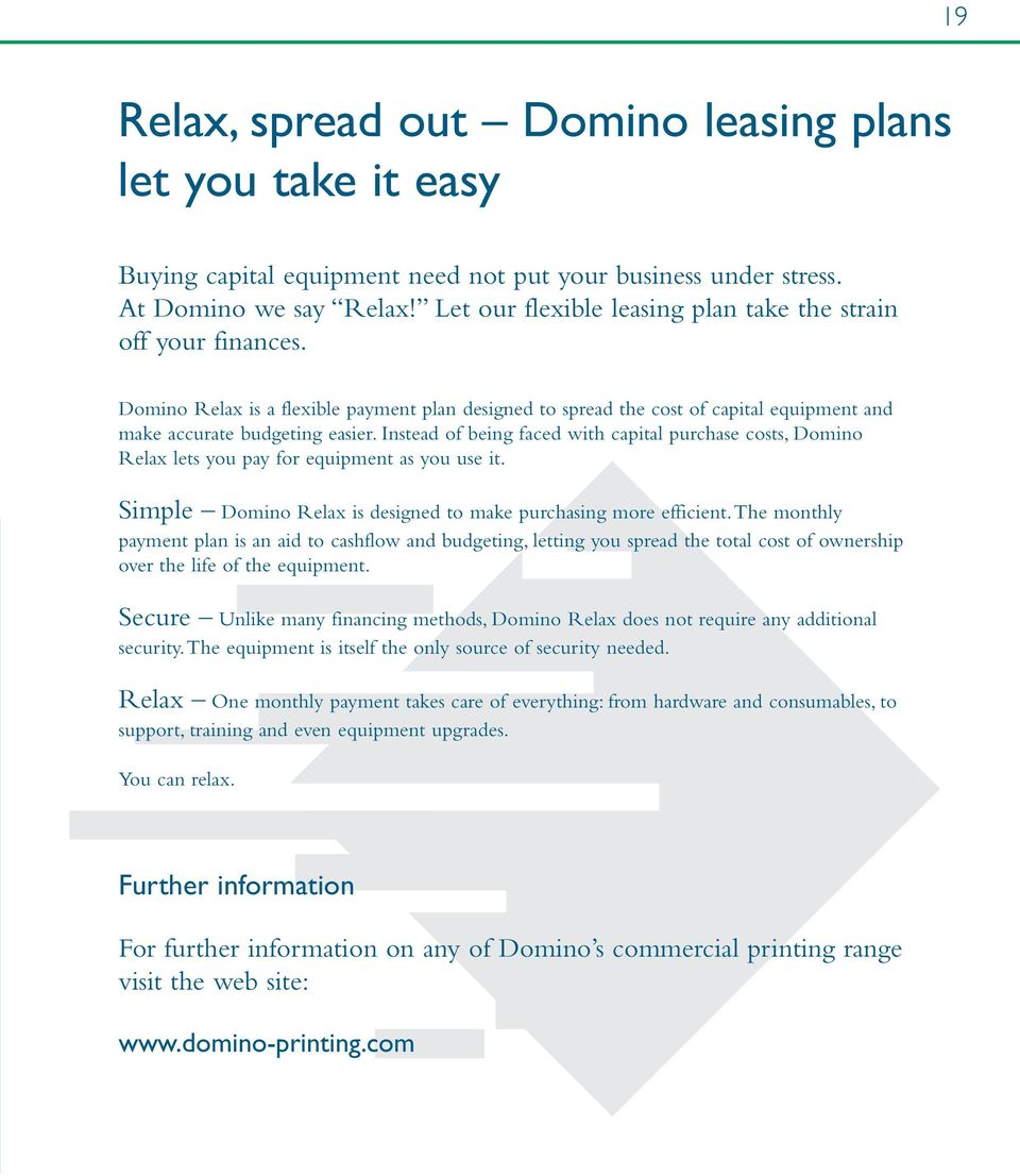 Instead of being faced with capital purchase costs, Domino Relax lets you pay for equipment as you use it. Simple Domino Relax is designed to make purchasing more efficient.