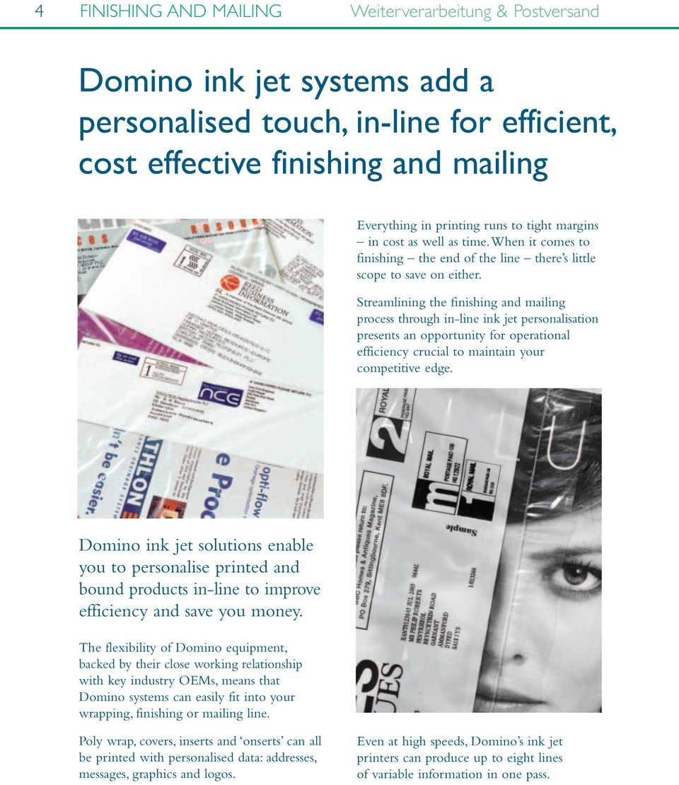Streamlining the finishing and mailing process through in-line ink jet personalisation presents an opportunity for operational efficiency crucial to maintain your competitive edge.