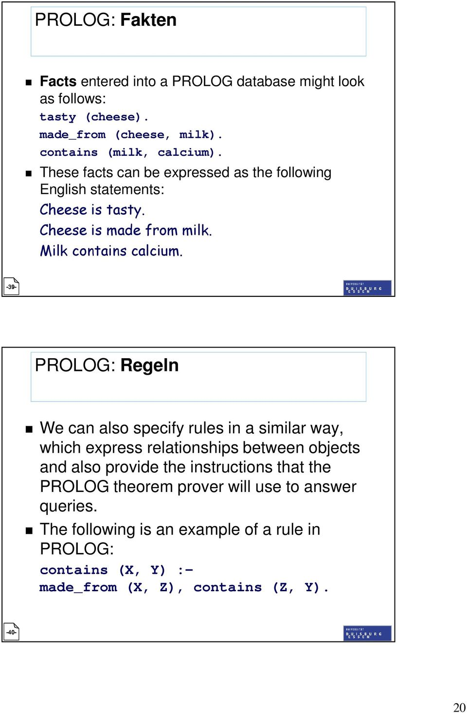 PROLOG: Regeln We can also specify rules in a similar way, which express relationships between objects and also provide the instructions that the