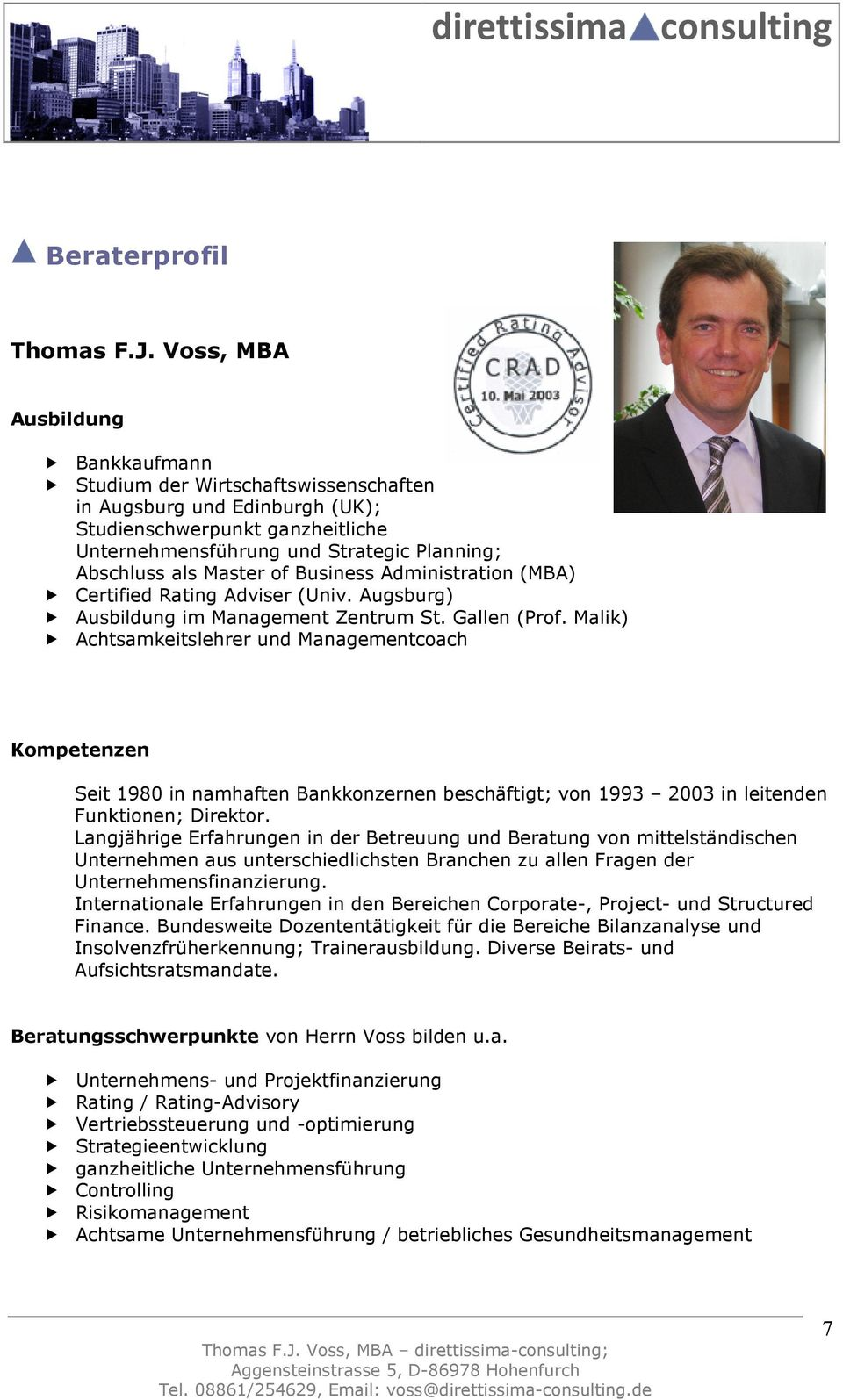 Master of Business Administration (MBA) Certified Rating Adviser (Univ. Augsburg) Ausbildung im Management Zentrum St. Gallen (Prof.