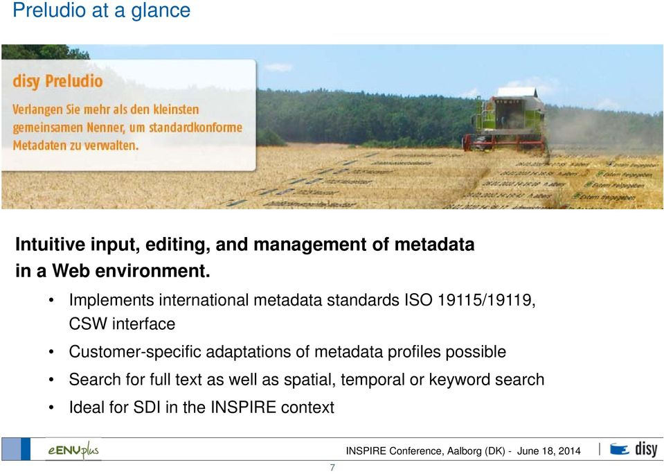 Implements international metadata standards ISO 19115/19119, CSW interface