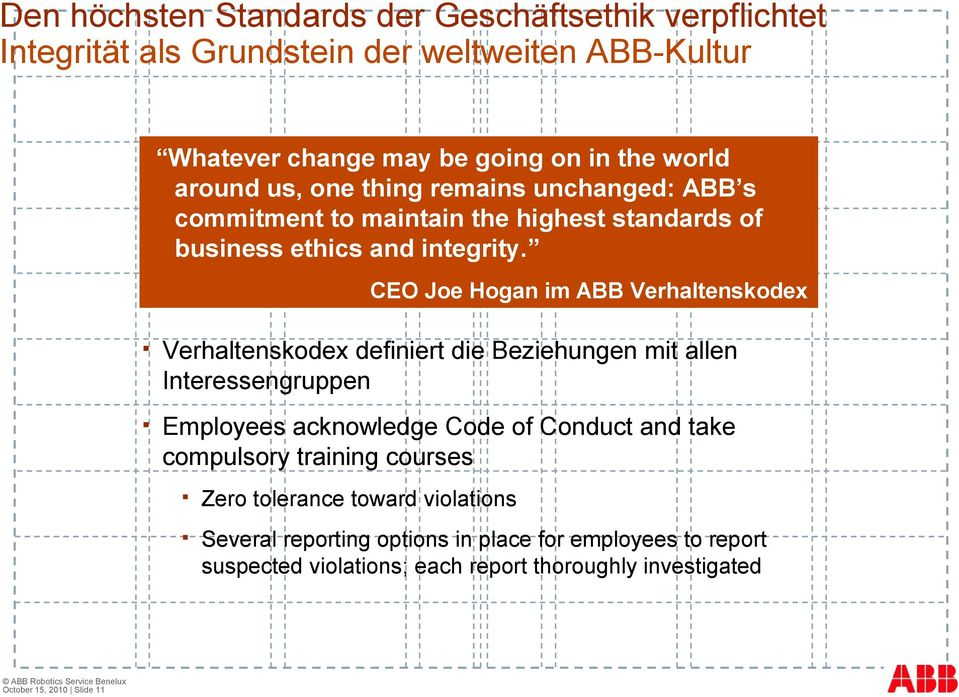 CEO Joe Hogan im ABB Verhaltenskodex October 15, 2010 Slide 11 Verhaltenskodex definiert die Beziehungen mit allen Interessengruppen Employees acknowledge