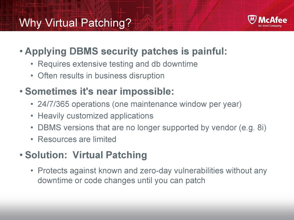 disruption Sometimes it's near impossible: 24/7/365 operations (one maintenance window per year) Heavily customized