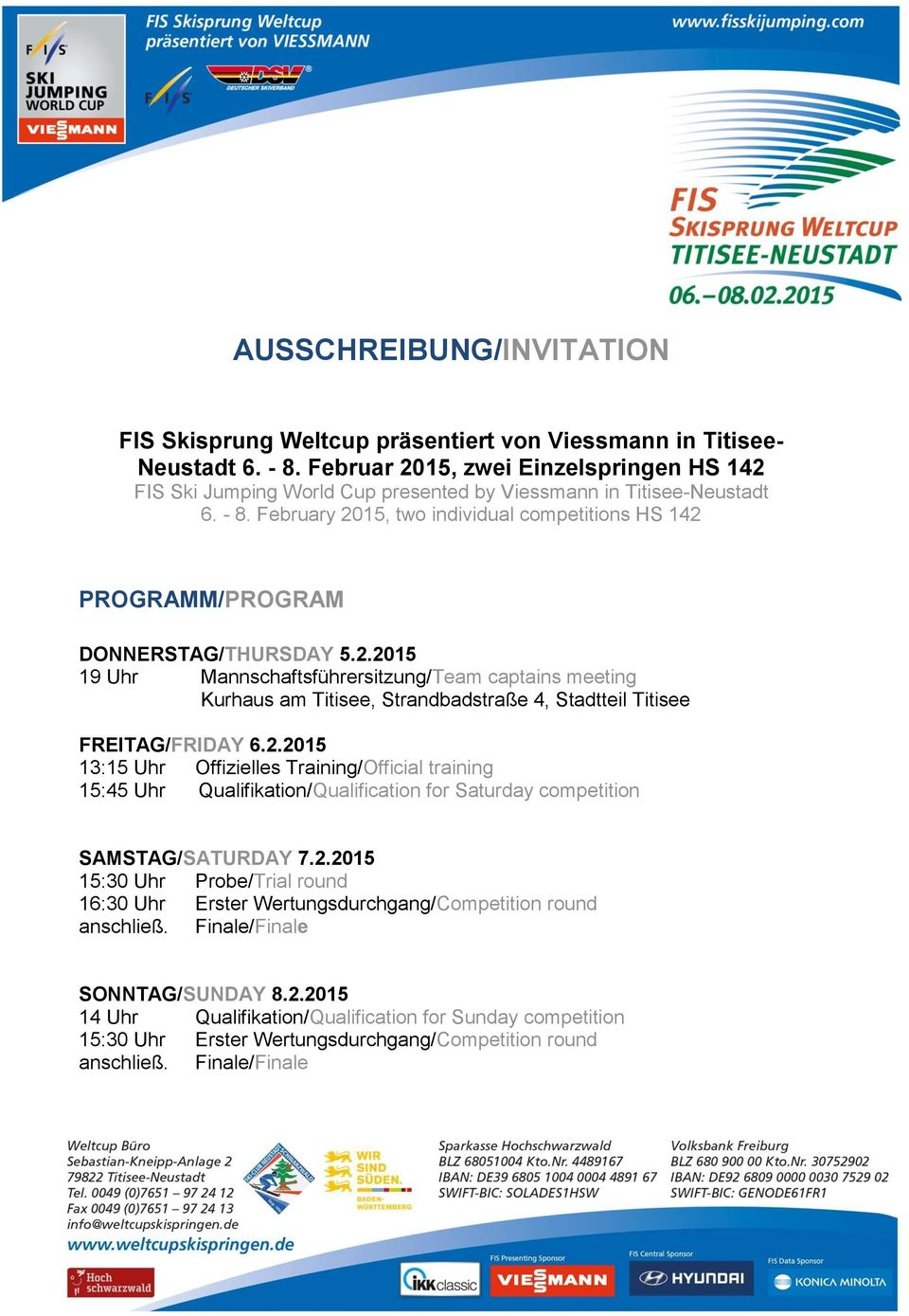 February 2015, two individual competitions HS 142 PROGRAMM/PROGRAM DONNERSTAG/THURSDAY 5.2.2015 19 Uhr Mannschaftsführersitzung/Team captains meeting Kurhaus am Titisee, Strandbadstraße 4, Stadtteil Titisee FREITAG/FRIDAY 6.