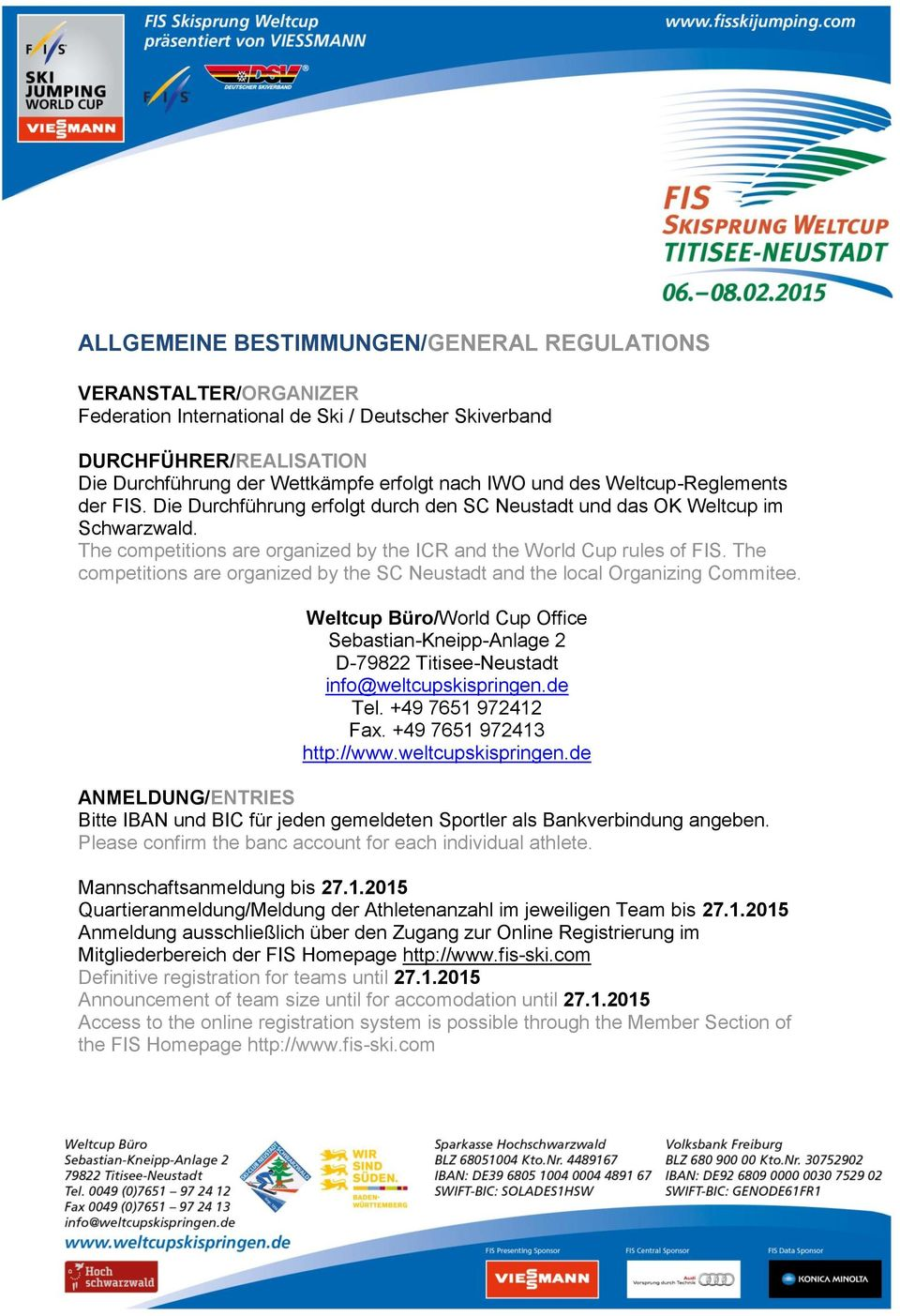 The competitions are organized by the SC Neustadt and the local Organizing Commitee. Weltcup Büro/World Cup Office Sebastian-Kneipp-Anlage 2 D-79822 Titisee-Neustadt info@weltcupskispringen.de Tel.