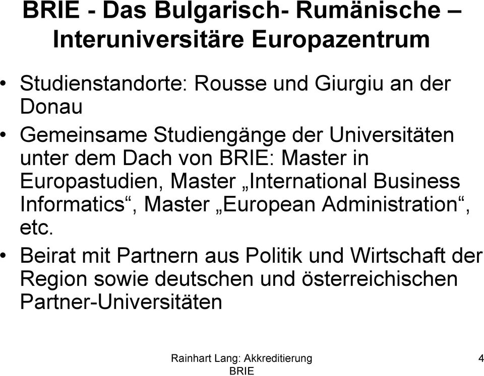 Europastudien, Master International Business Informatics, Master European Administration, etc.